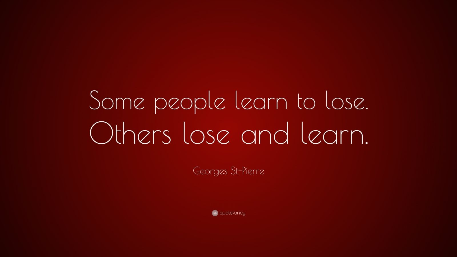 """Georges St-Pierre Quote: """"Some people learn to lose. Others lose and learn."""""""