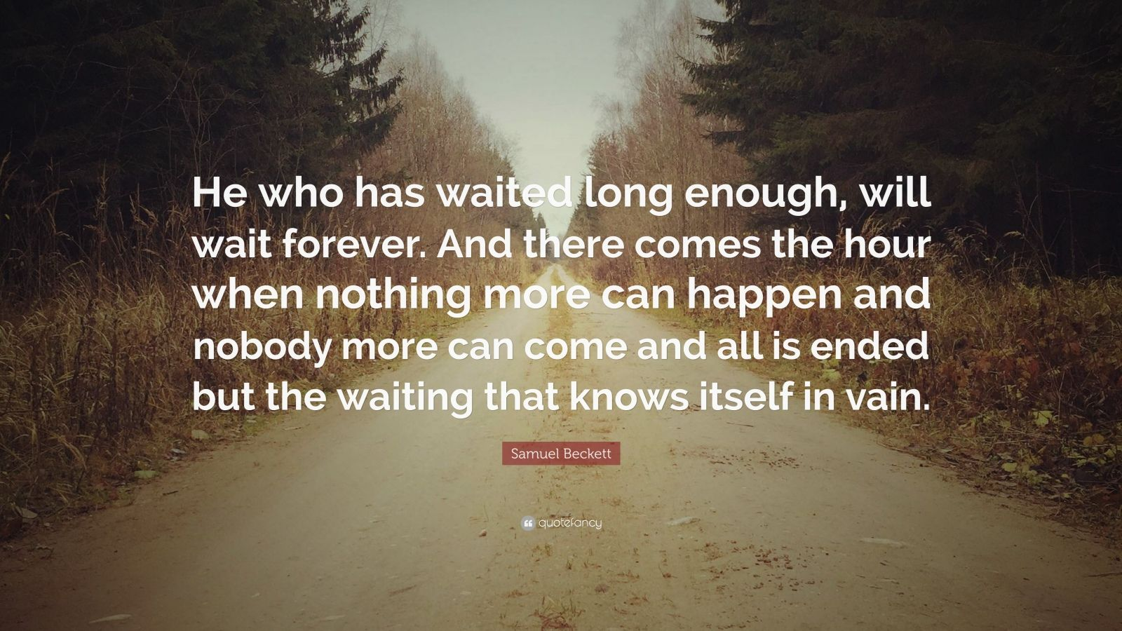 """Waiting For Forever Quotes: Samuel Beckett Quote: """"He Who Has Waited Long Enough, Will"""