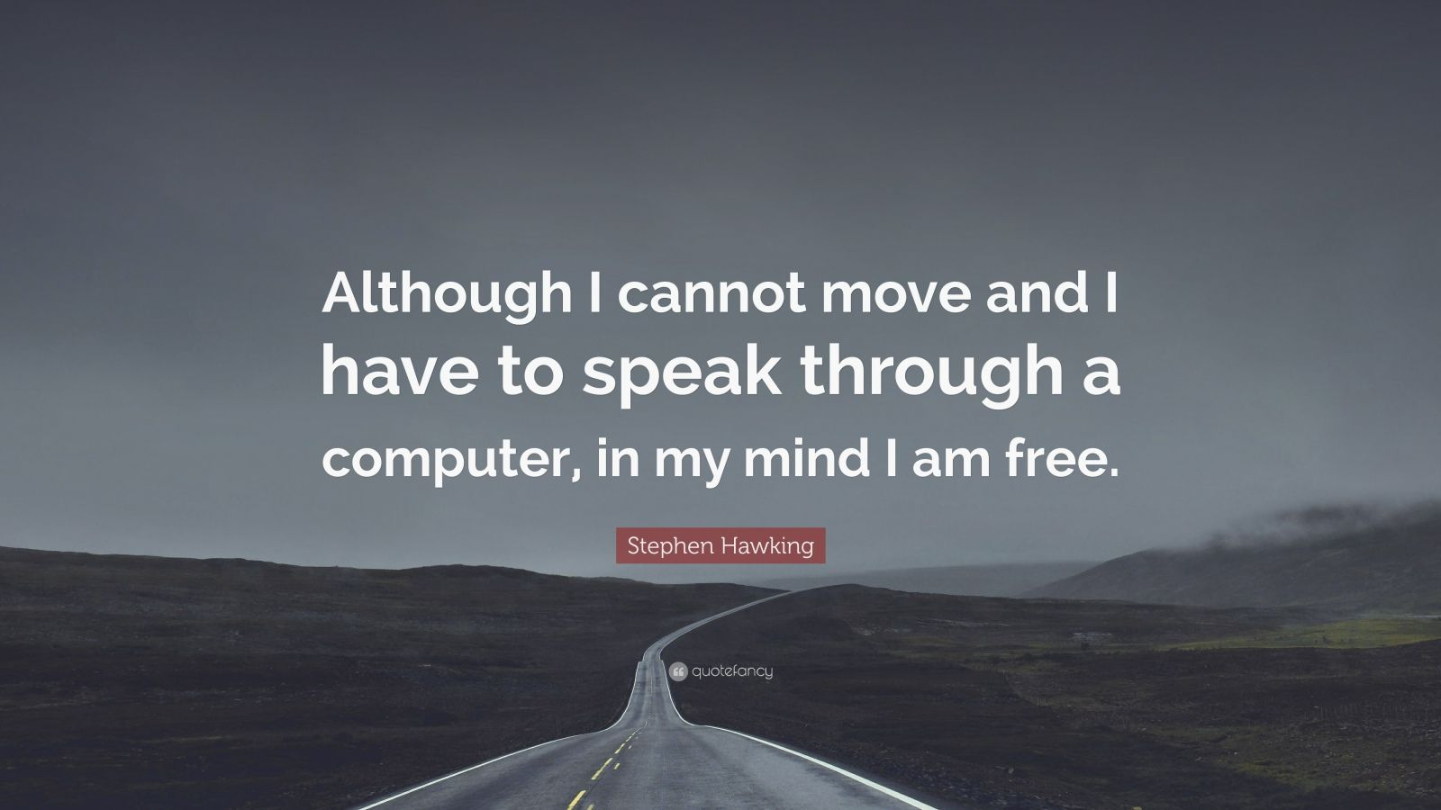 "Stephen Hawking Quote: ""Although I cannot move and I have to speak through a computer, in my mind I am free."""