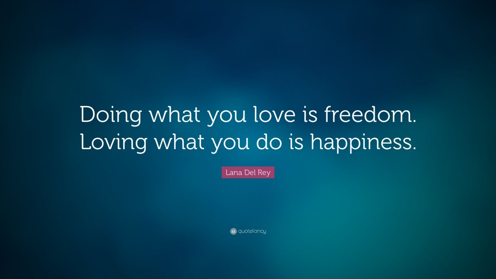 Do What U Love Quotes : Del Rey Quote: ?Doing what you love is freedom. Loving what you do ...
