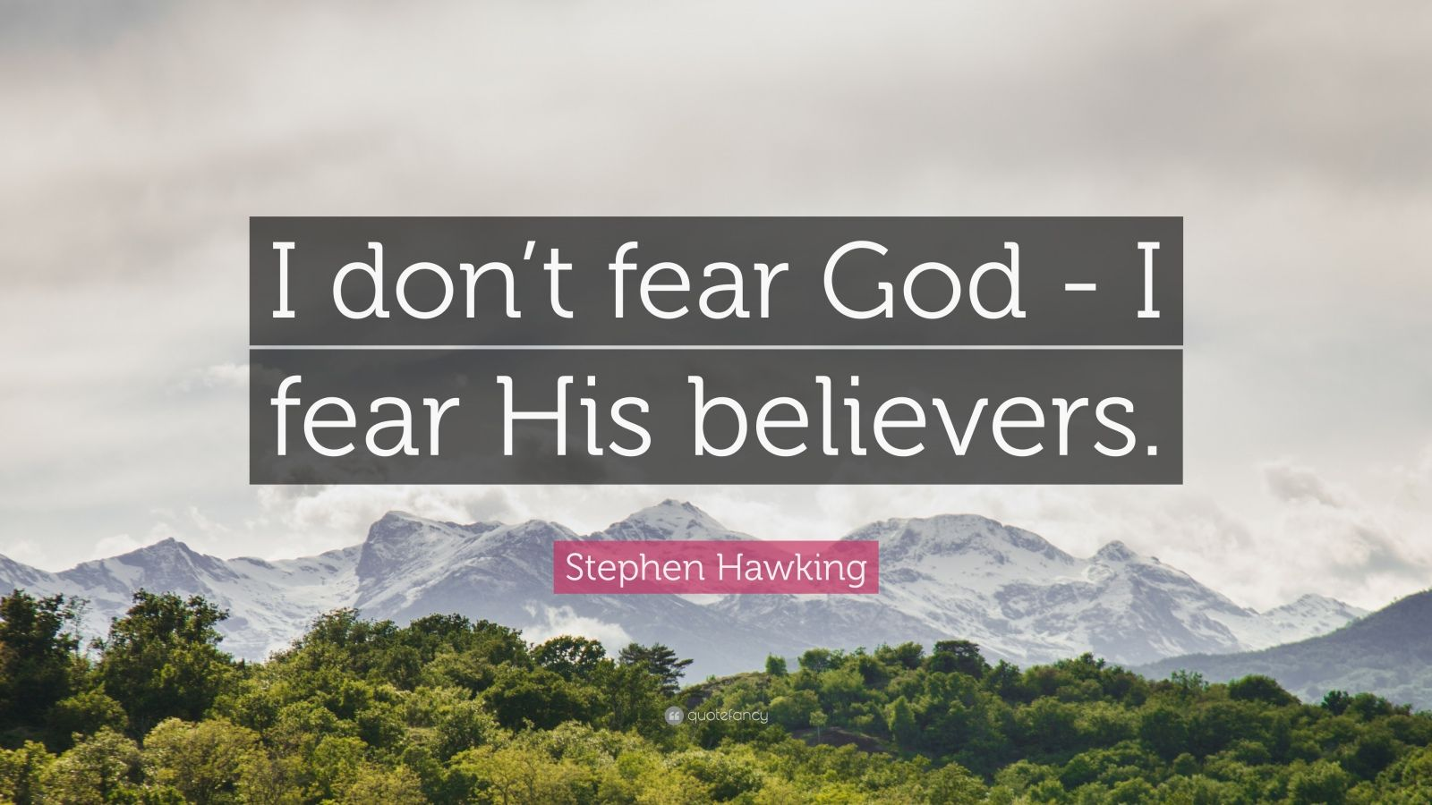 """Stephen Hawking Quote: """"I don't fear God - I fear His believers."""""""