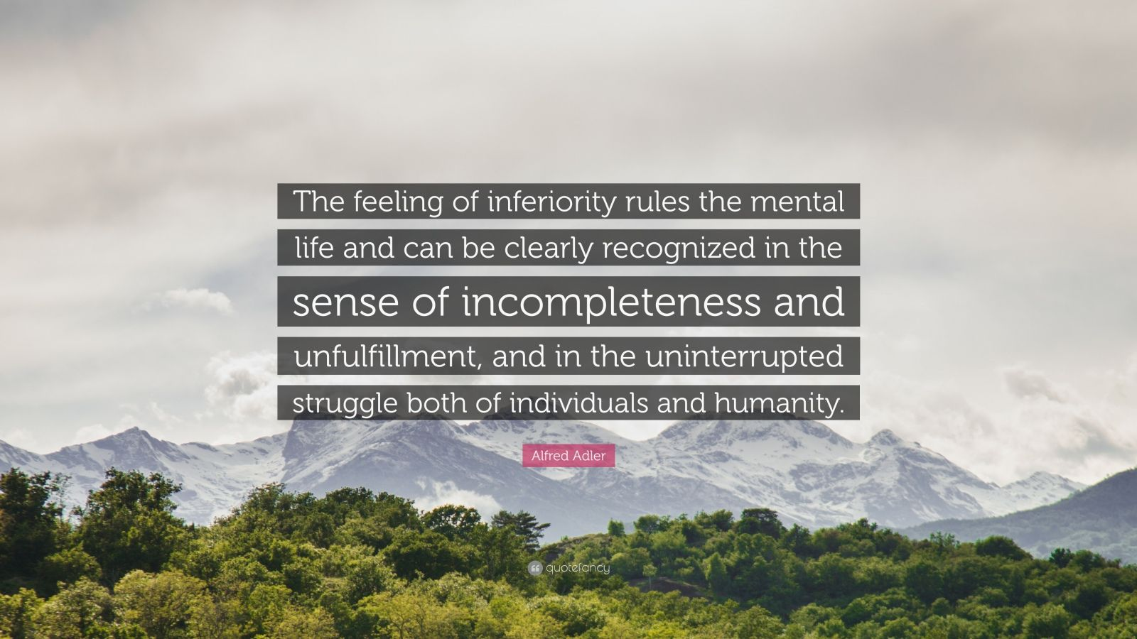 "Alfred Adler Quote: ""The feeling of inferiority rules the mental life and can be clearly recognized in the sense of incompleteness and unfulfillment, and in the uninterrupted struggle both of individuals and humanity."""