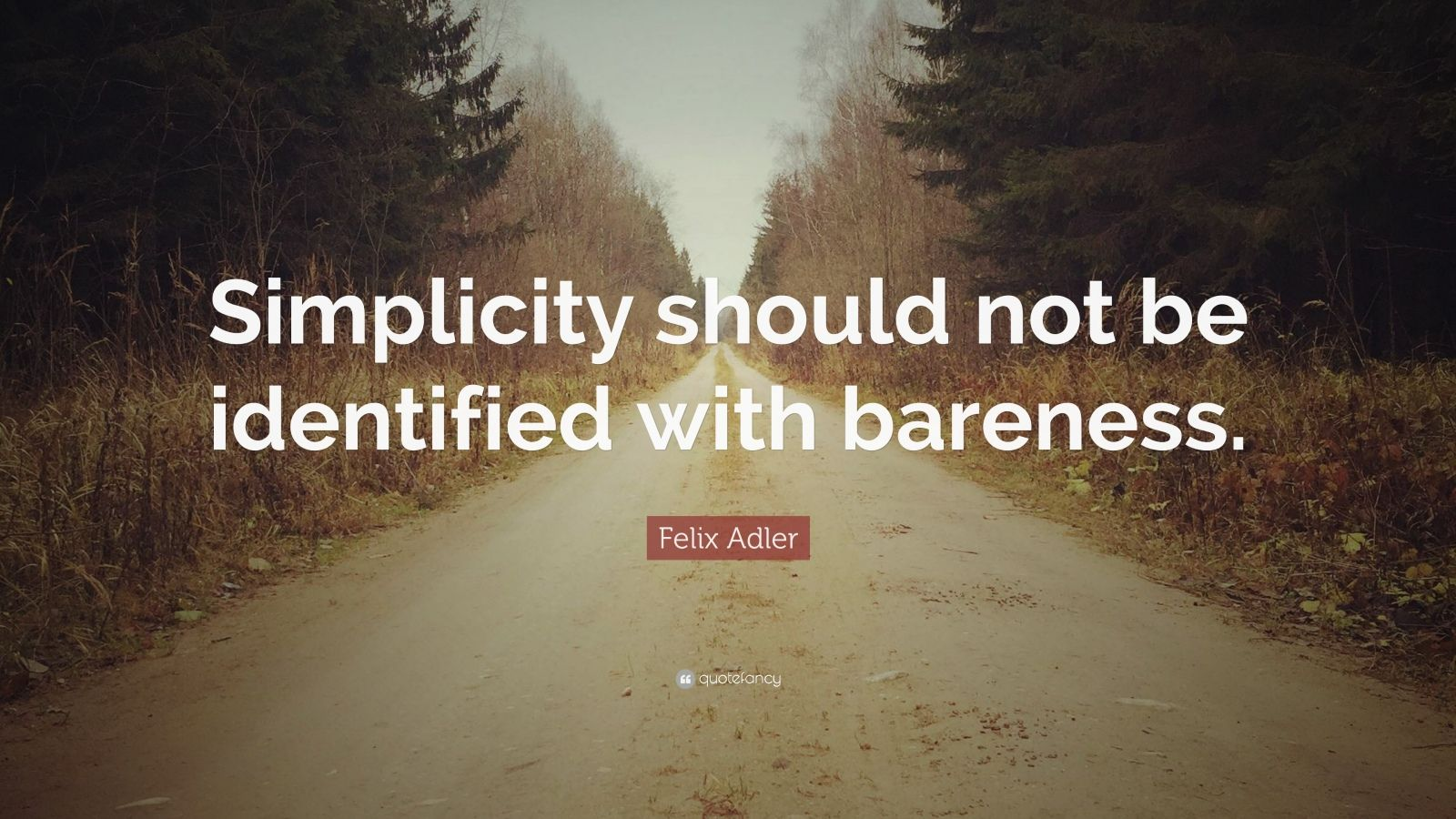 """Felix Adler Quote: """"Simplicity should not be identified with bareness."""""""