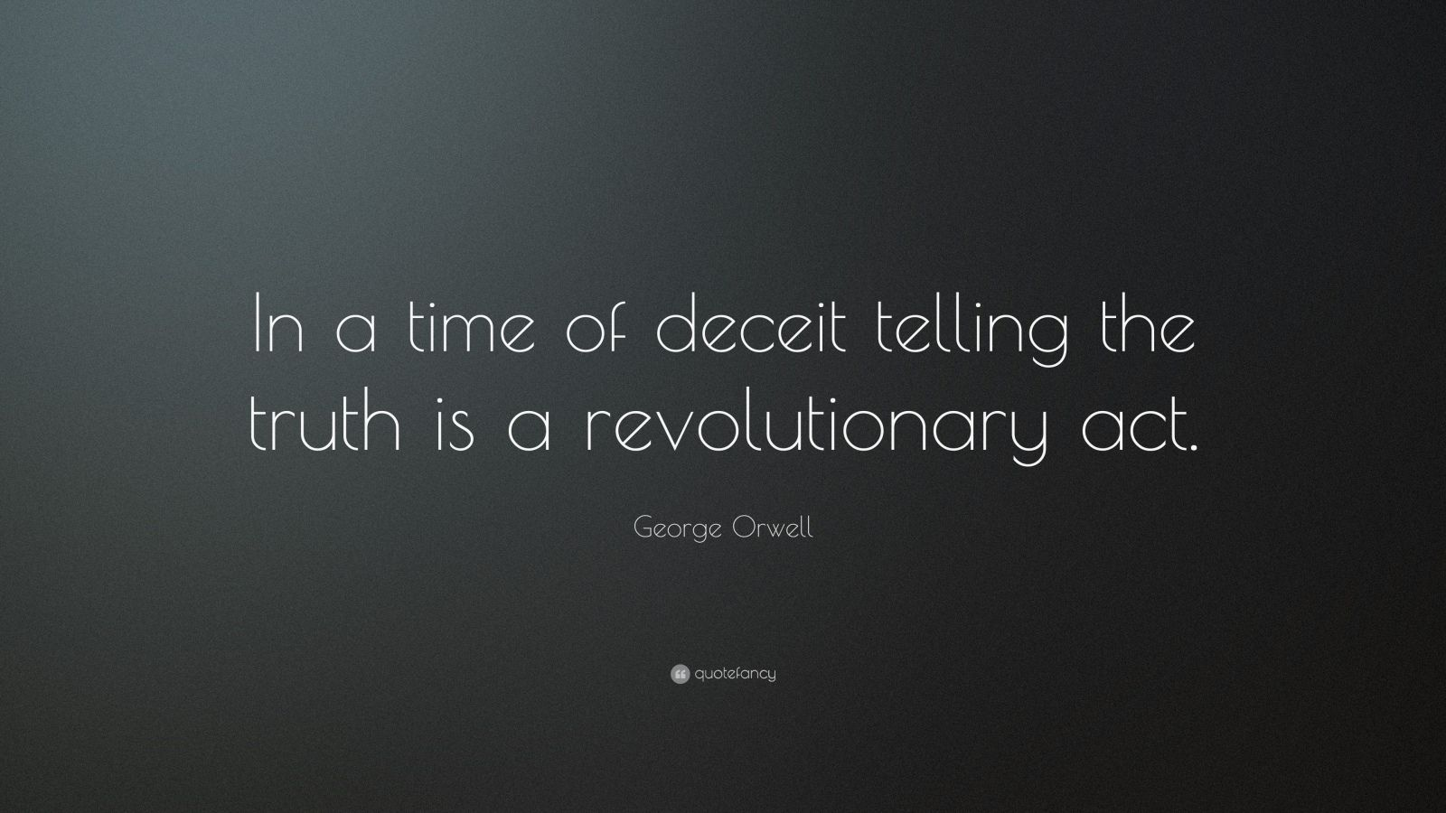 """George Orwell Quote: """"In a time of deceit telling the truth is a revolutionary act."""""""