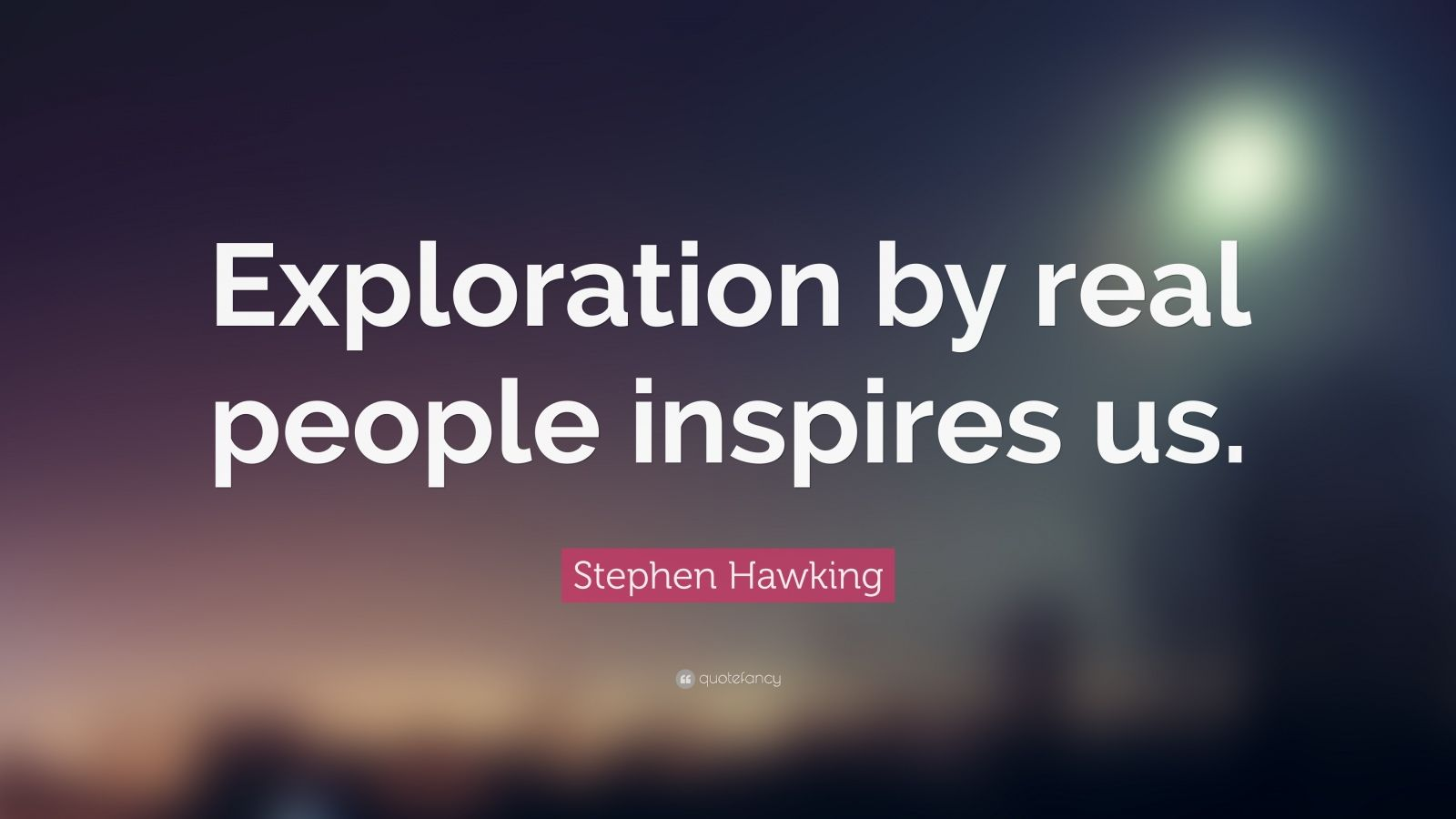 """Exploration Quotes Sayings Pictures And Images: Stephen Hawking Quote: """"Exploration By Real People"""