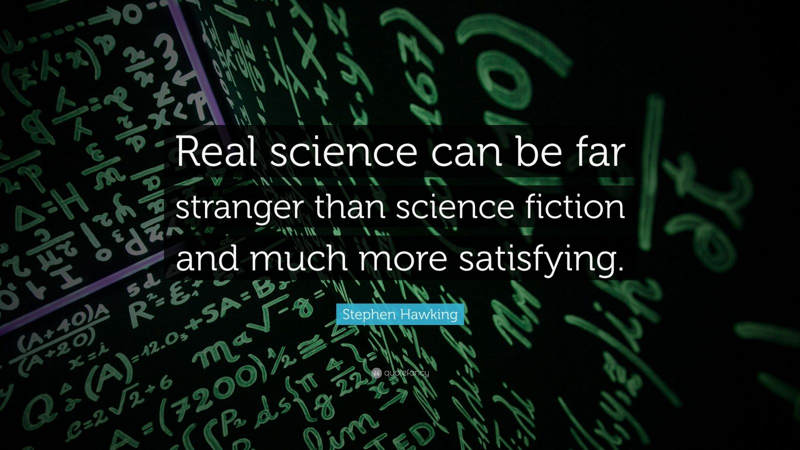 "Stephen Hawking Quote: ""Real science can be far stranger than science fiction and much more satisfying."""