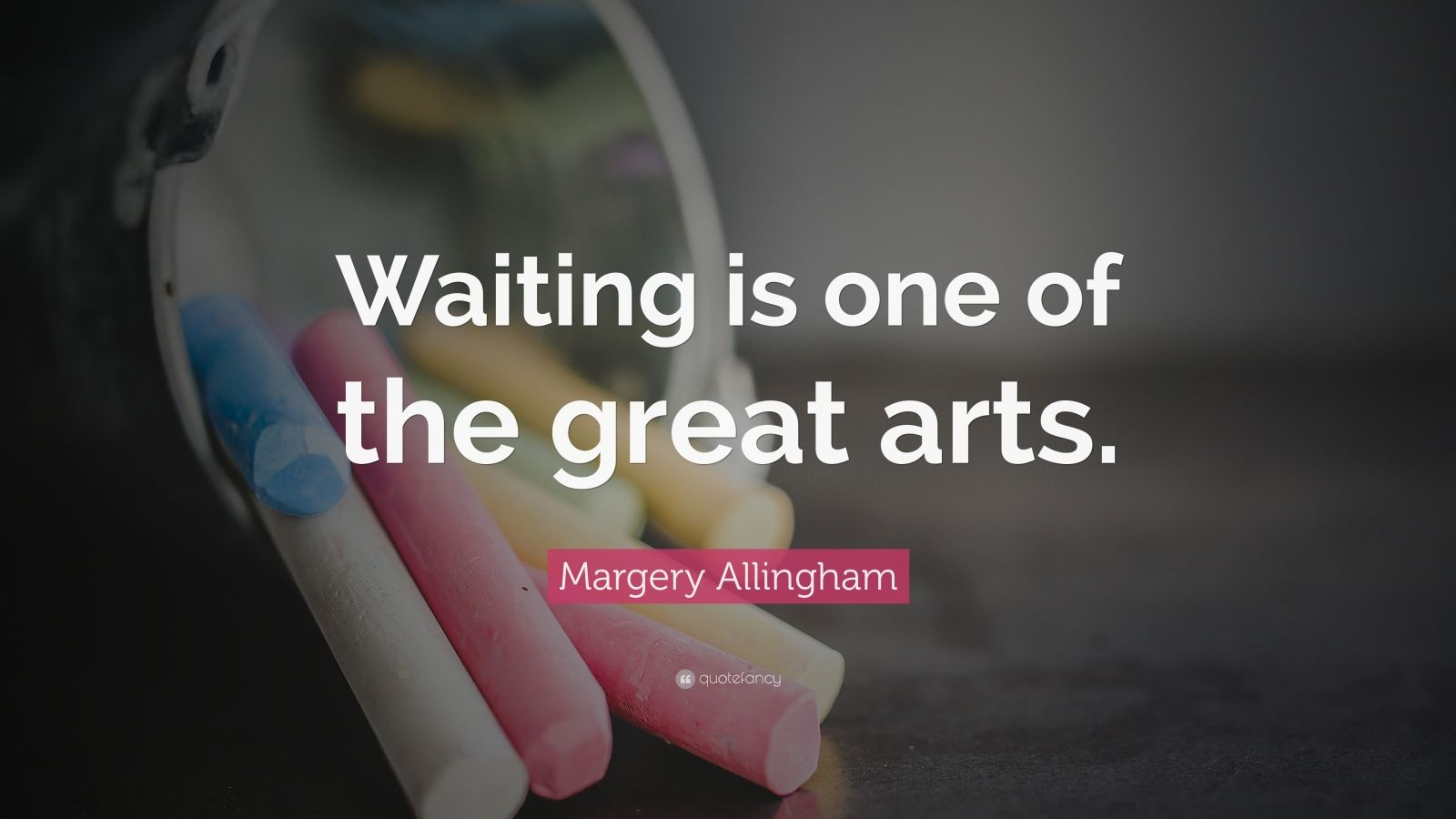 """Margery Allingham Quote: """"Waiting is one of the great arts."""""""