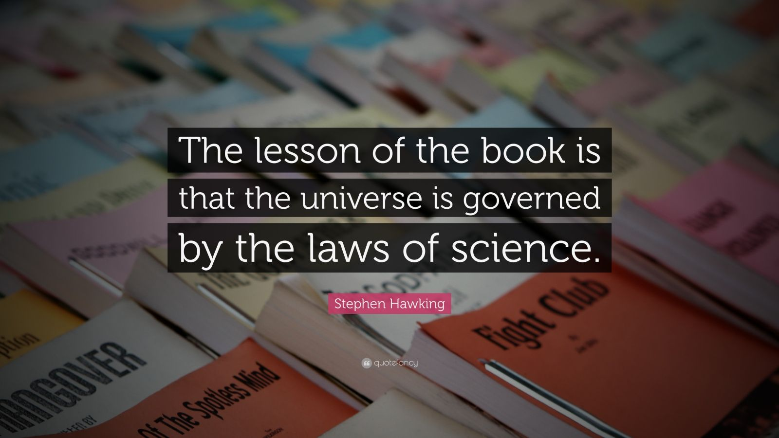 """Stephen Hawking Quote: """"The lesson of the book is that the universe is governed by the laws of science."""""""