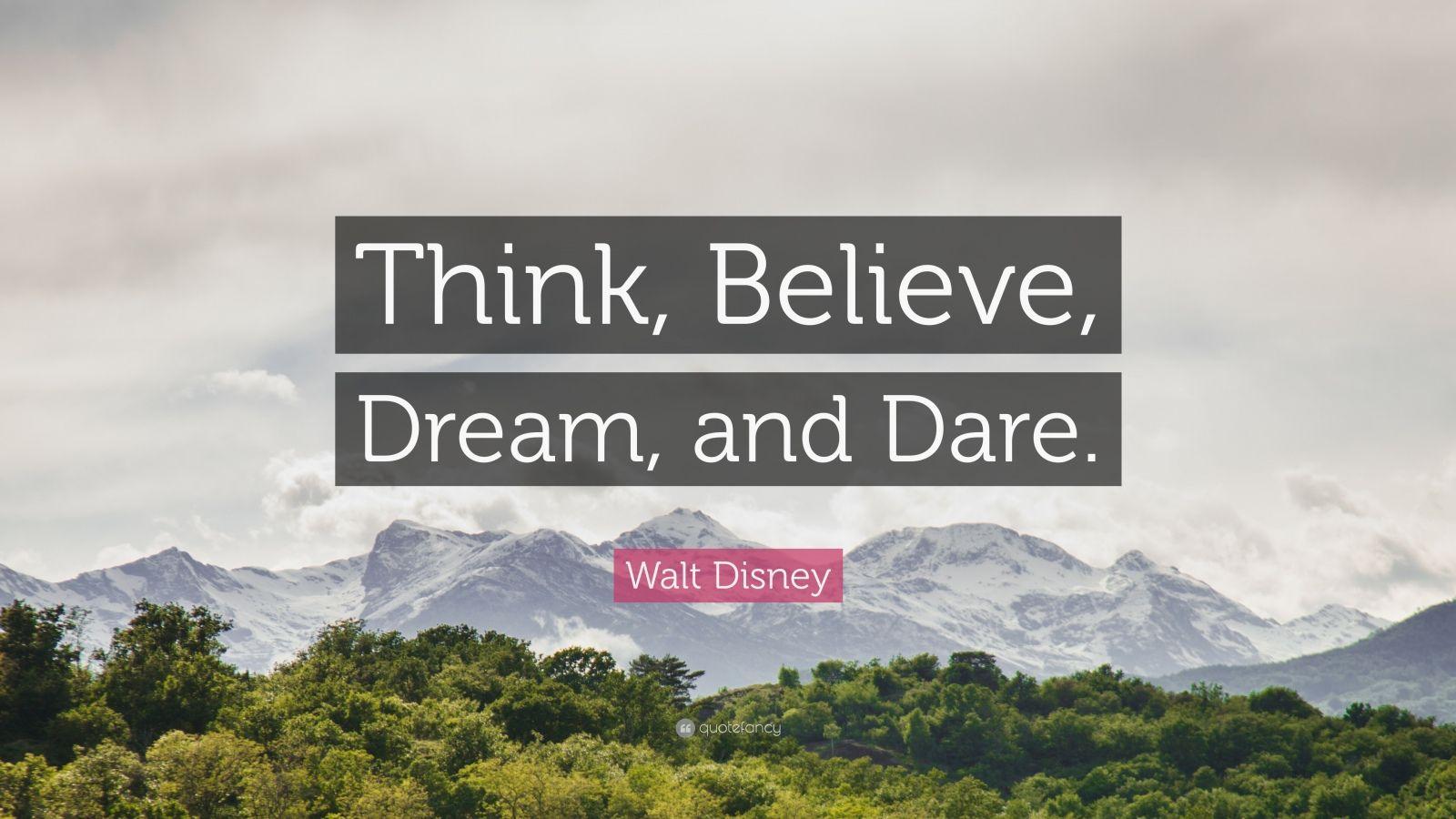"Walt Disney Quote: ""Think, Believe, Dream, and Dare."""