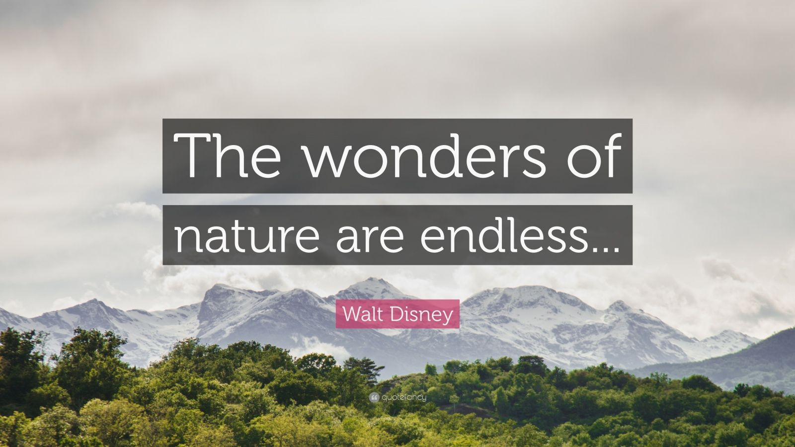"""Walt Disney Quote: """"The wonders of nature are endless..."""""""