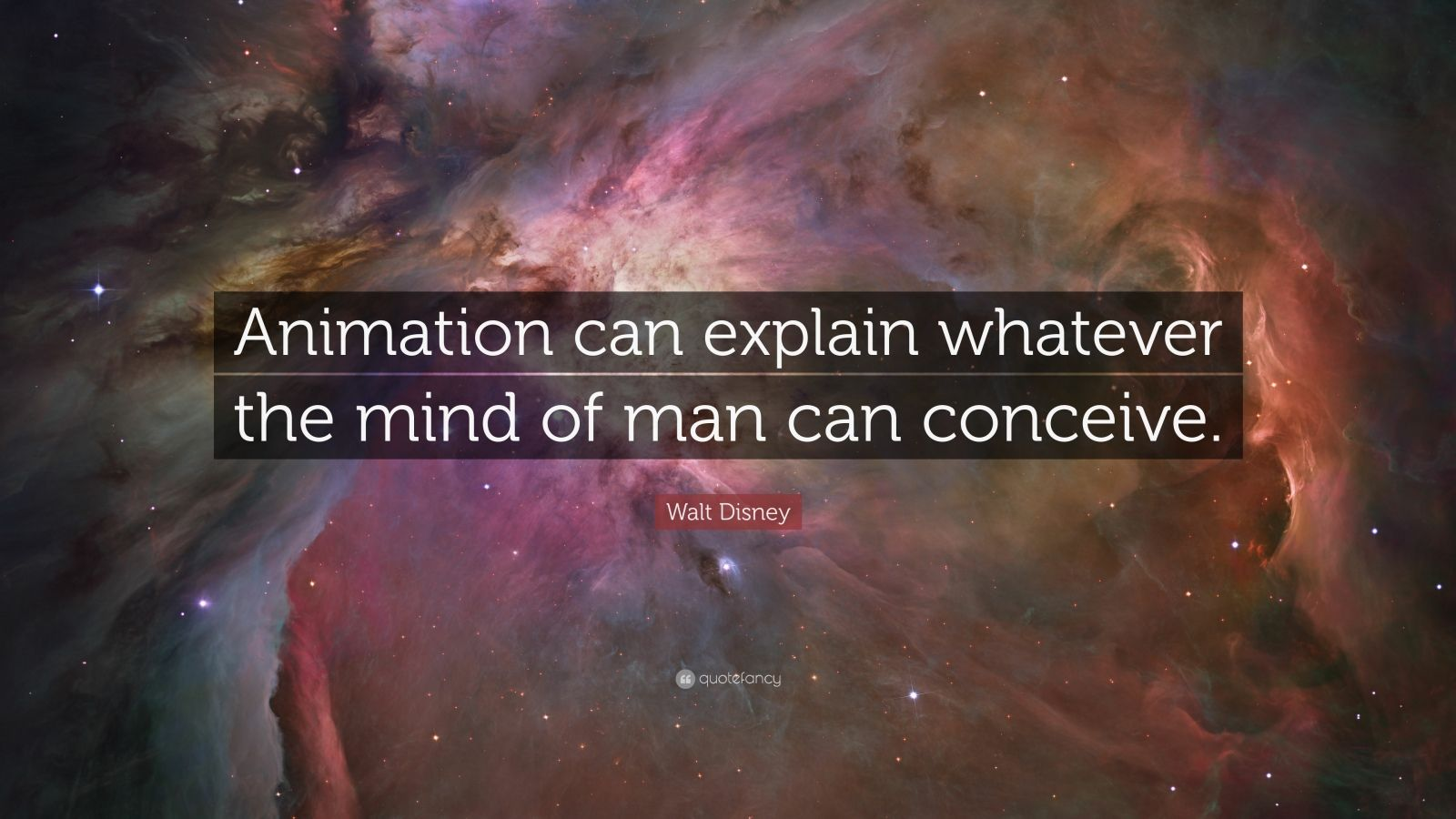 """Walt Disney Quote: """"Animation can explain whatever the mind of man can conceive."""""""