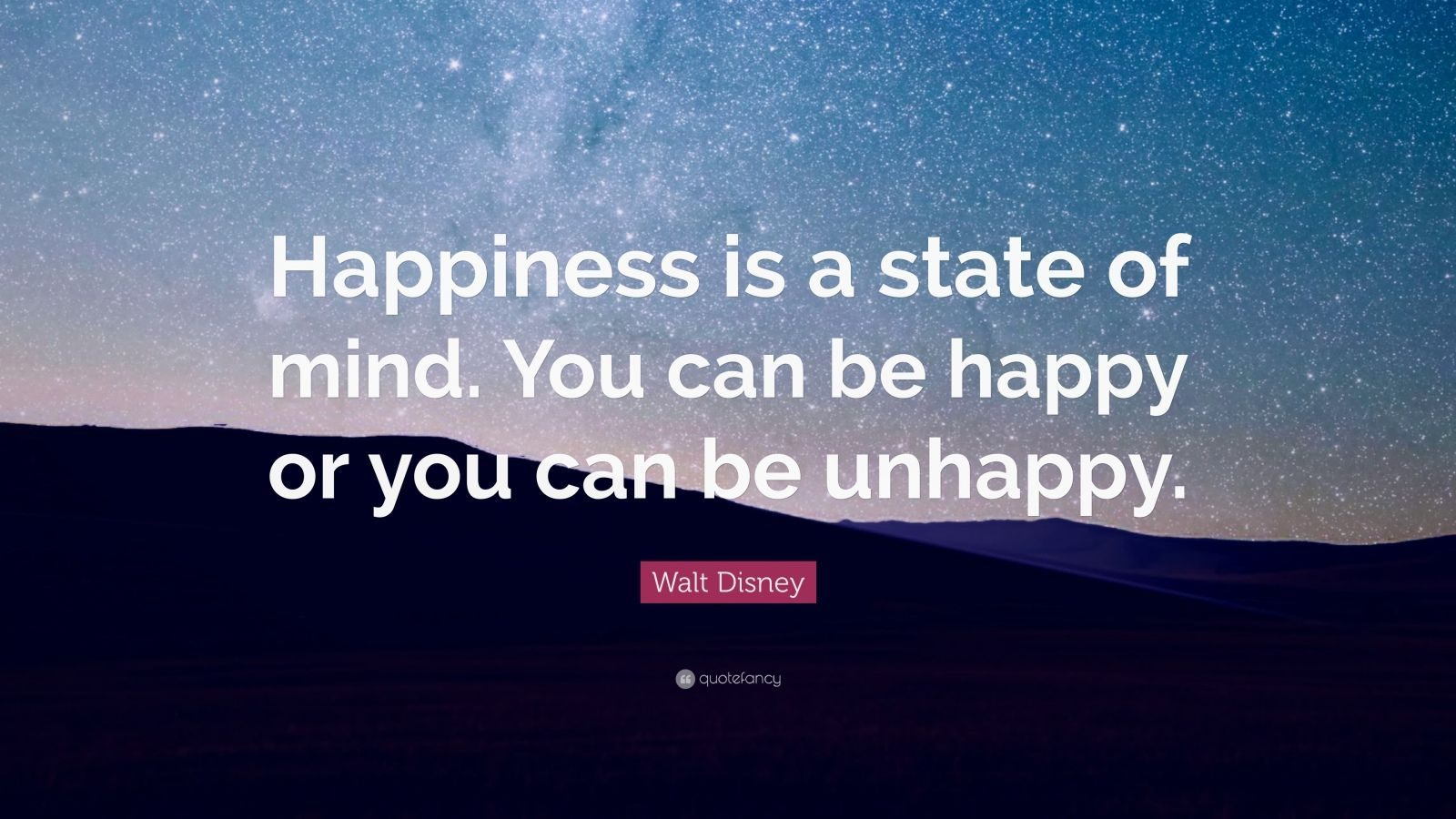 "Walt Disney Quote: ""Happiness Is A State Of Mind. You Can"