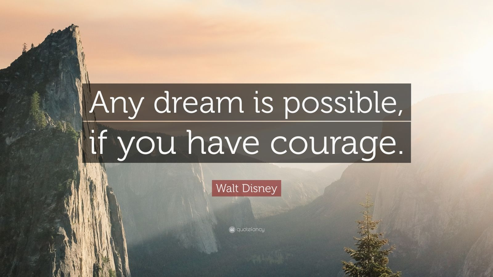 "Walt Disney Quote: ""Any dream is possible, if you have courage."""