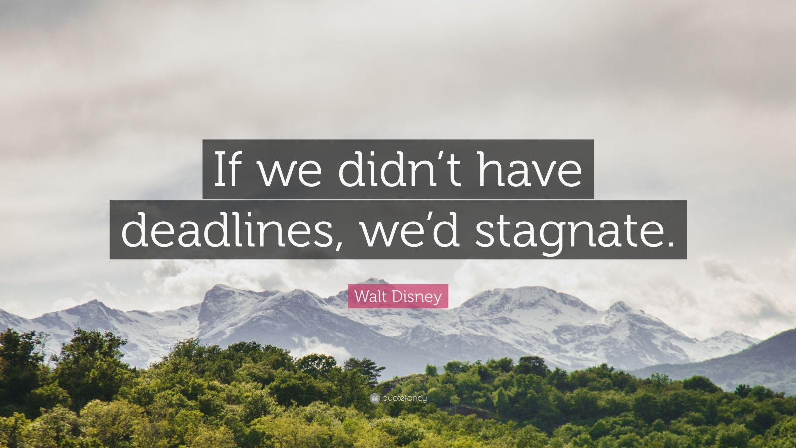 "Walt Disney Quote: ""If we didn't have deadlines, we'd stagnate."""