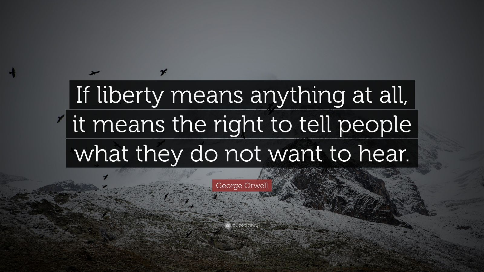 "George Orwell Quote: ""If liberty means anything at all, it means the right to tell people what they do not want to hear."""