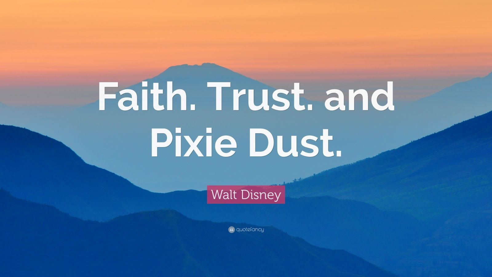 "Walt Disney Quote: ""Faith. Trust. and Pixie Dust."" (12 ..."
