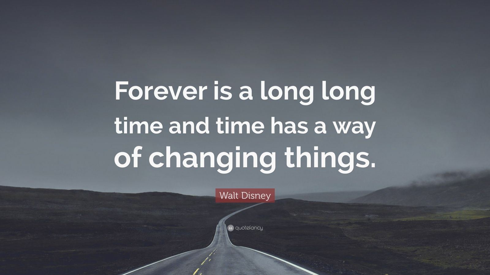 "Walt Disney Quote: ""Forever is a long long time and time has a way of changing things."""