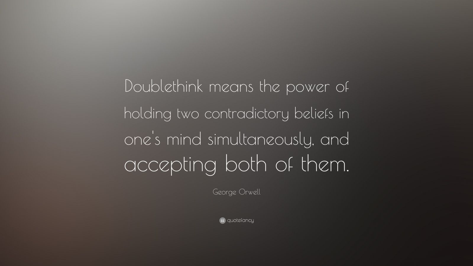 "George Orwell Quote: ""Doublethink means the power of holding two contradictory beliefs in one's mind simultaneously, and accepting both of them."""