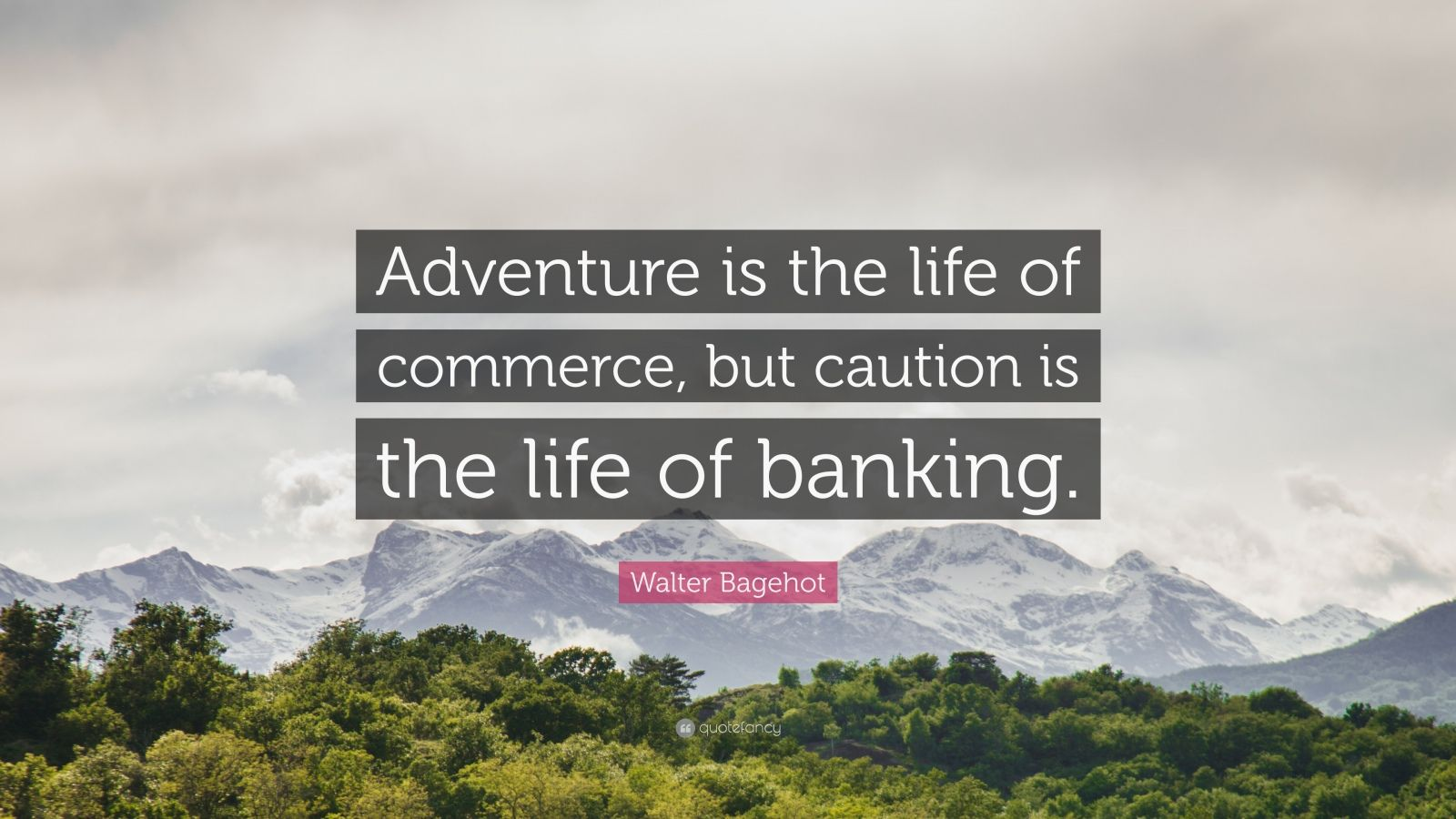 "Walter Bagehot Quote: ""Adventure is the life of commerce, but caution is the life of banking."""
