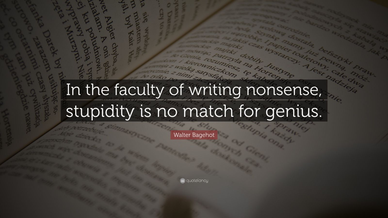 """Walter Bagehot Quote: """"In the faculty of writing nonsense, stupidity is no match for genius."""""""