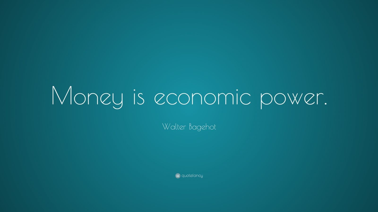 "Walter Bagehot Quote: ""Money is economic power."""