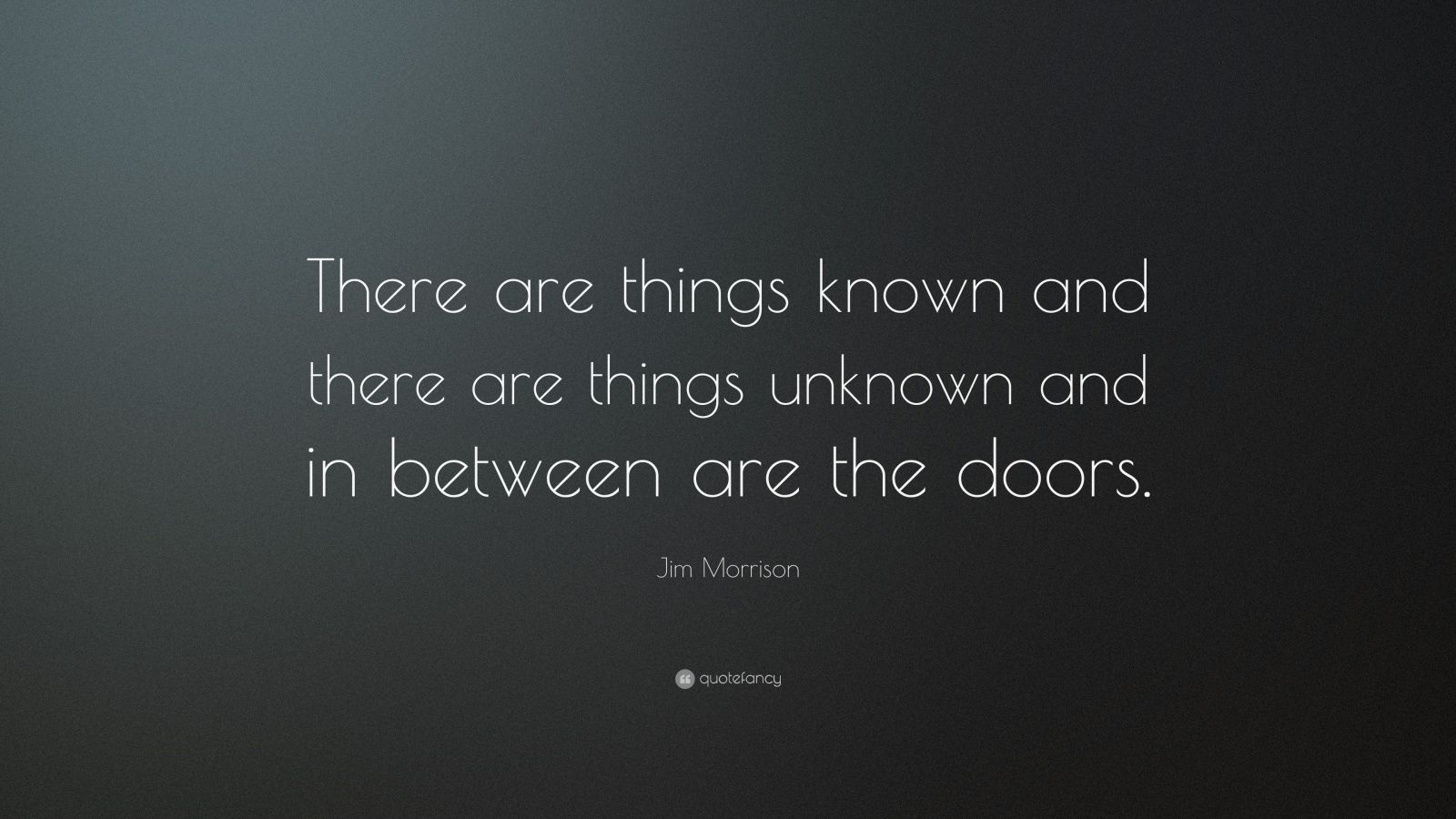 """Jim Morrison Quote: """"There are things known  and there are things unknown and in between are the doors."""""""