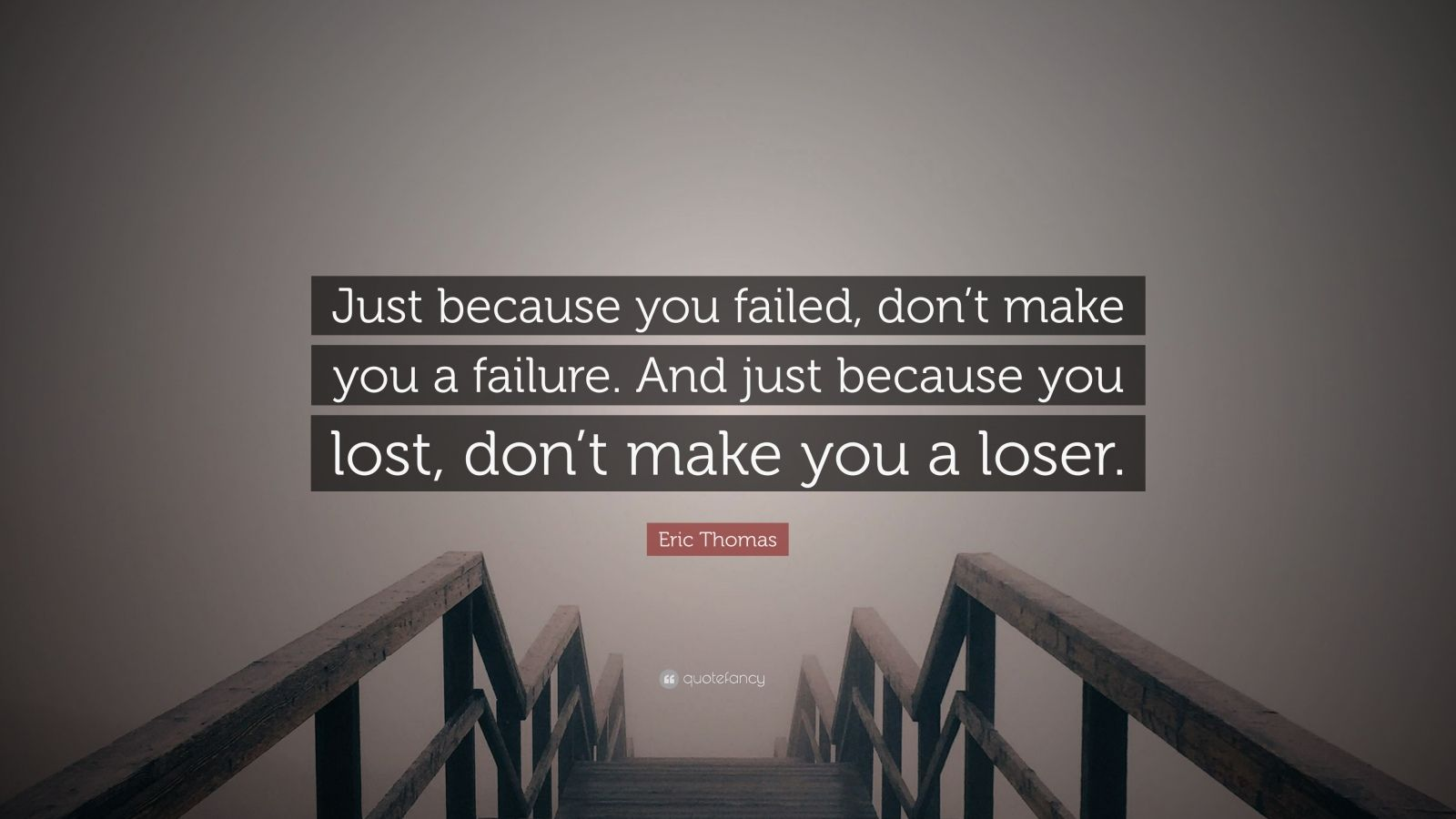 "Eric Thomas Quote: ""Just because you failed, don't make you a failure. And just because you lost, don't make you a loser."""
