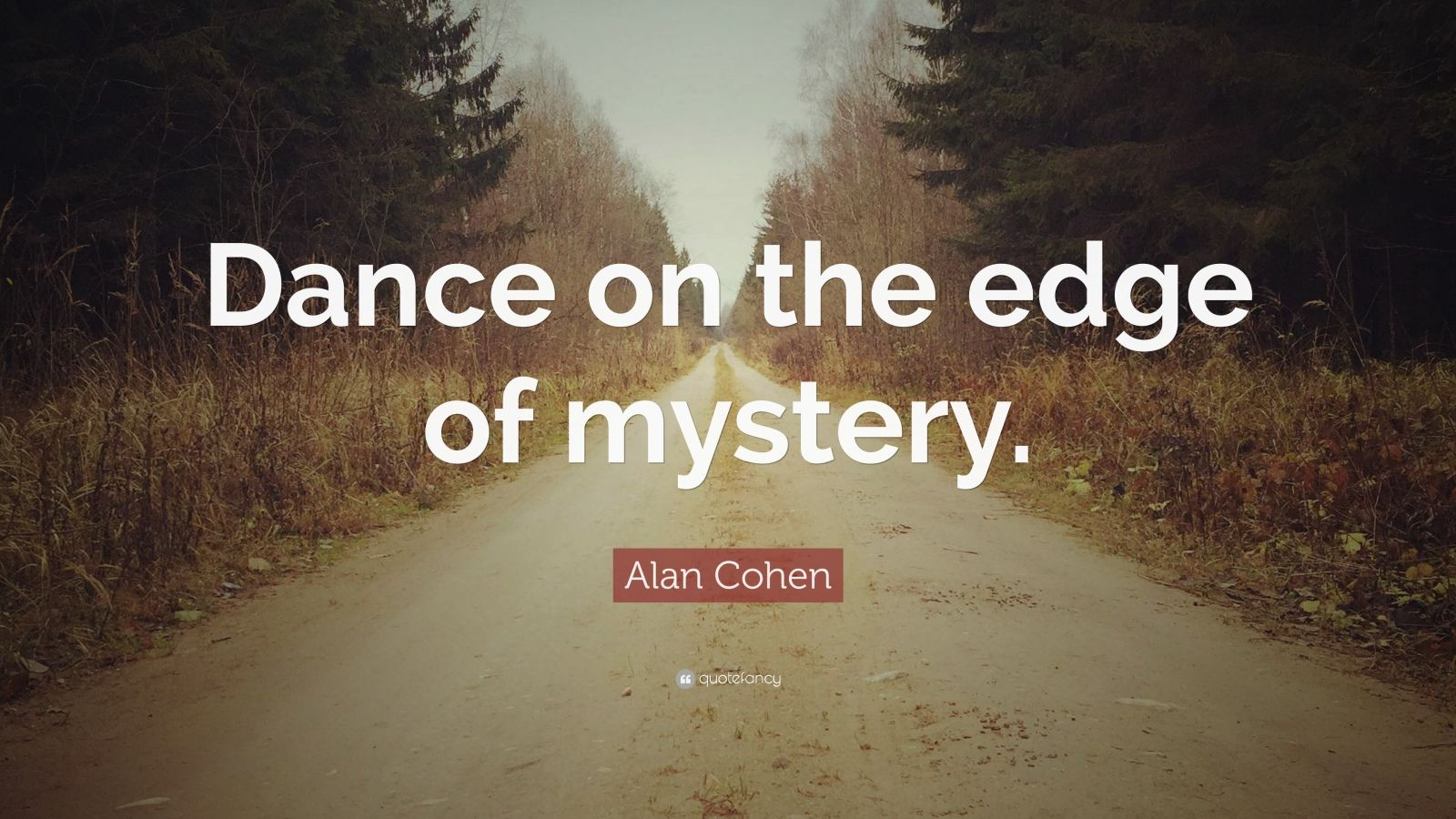 """Alan Cohen Quote: """"Dance On The Edge Of Mystery."""" (12"""