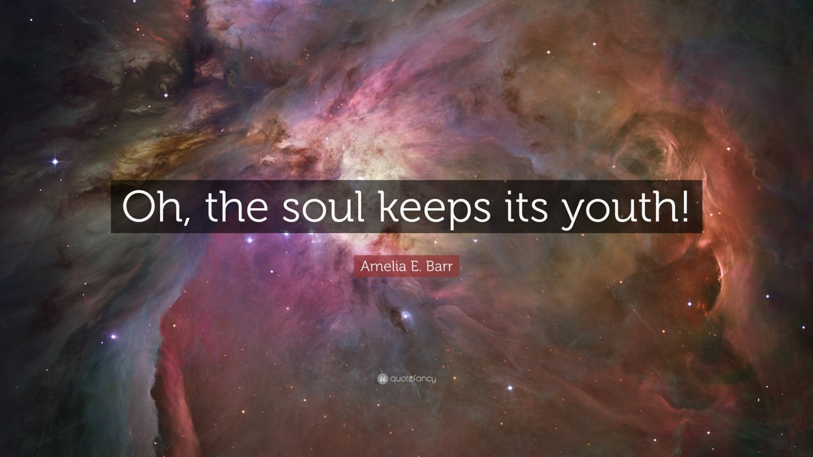 """Amelia E. Barr Quote: """"Oh, the soul keeps its youth!"""""""