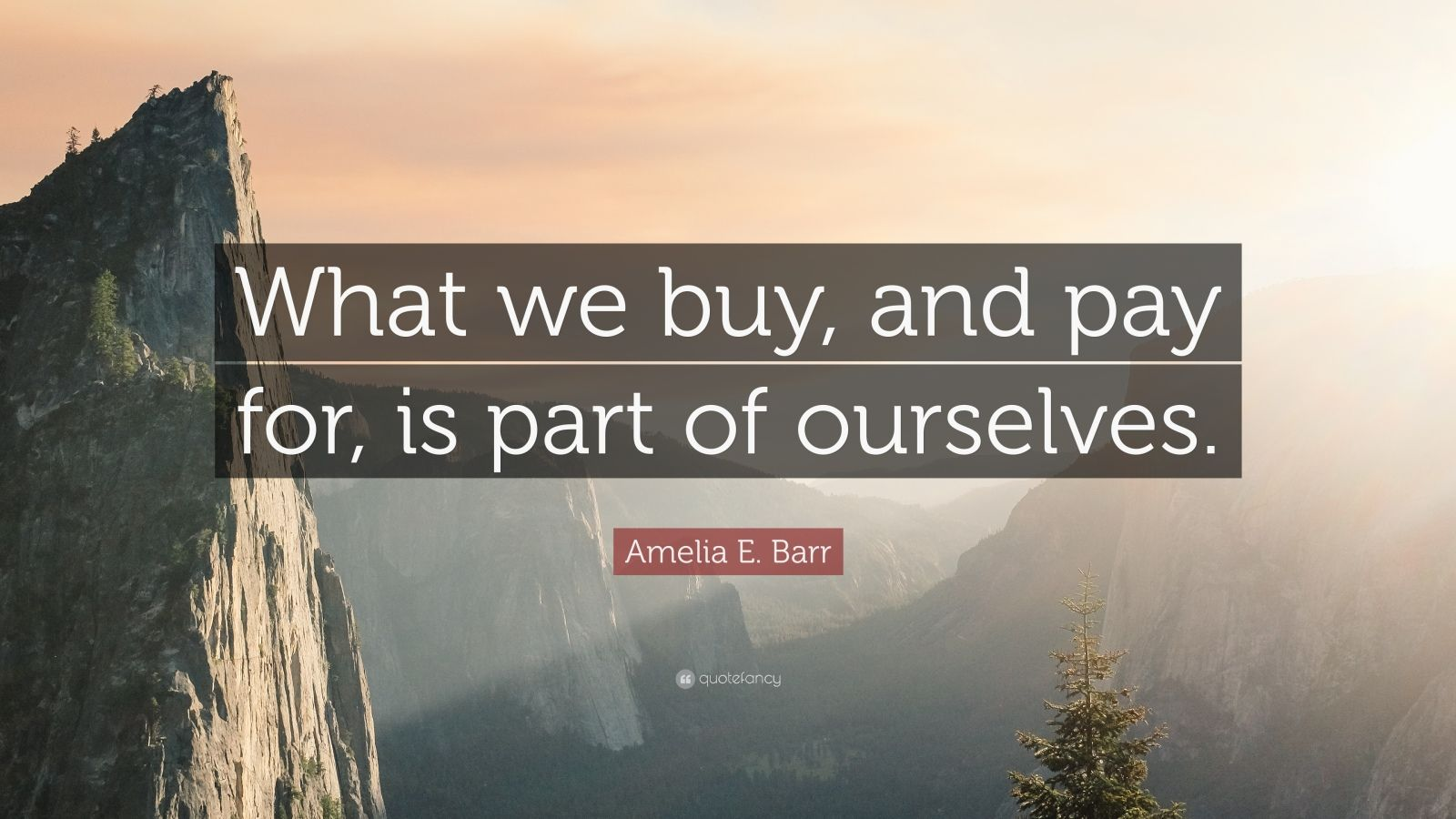 "Amelia E. Barr Quote: ""What we buy, and pay for, is part of ourselves."""