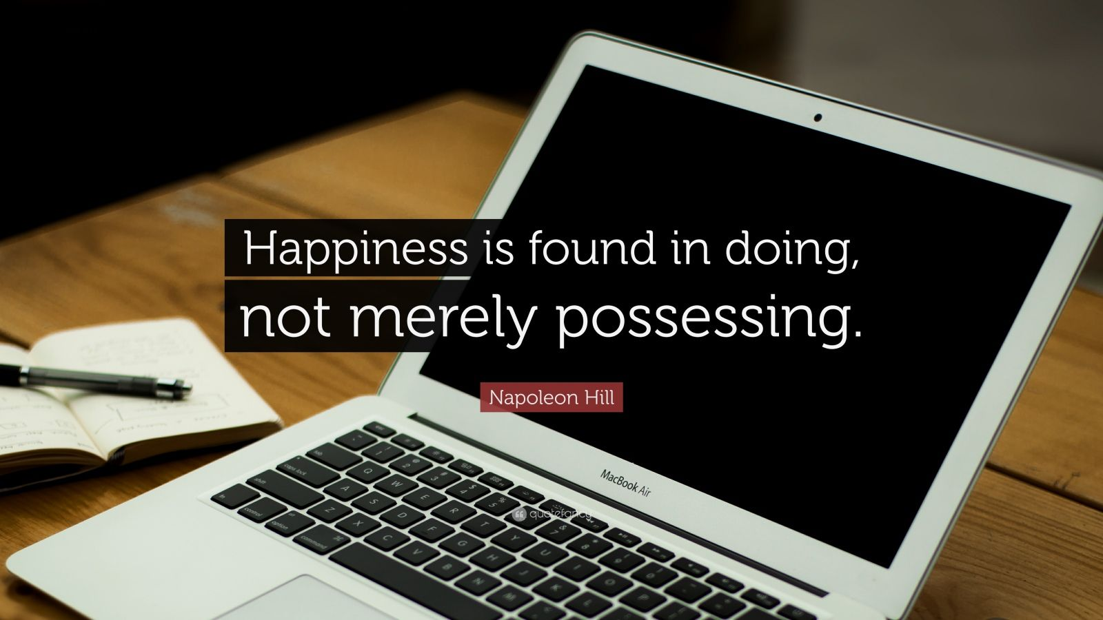 "Napoleon Hill Quote: ""Happiness is found in doing, not merely possessing. """