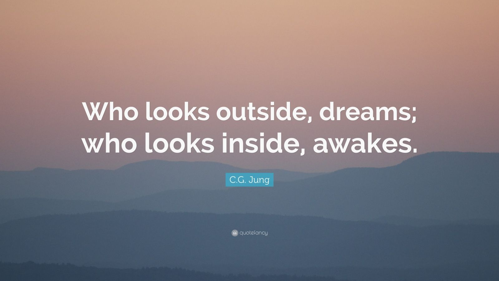 "C.G. Jung Quote: ""Who looks outside, dreams; who looks inside, awakes."""
