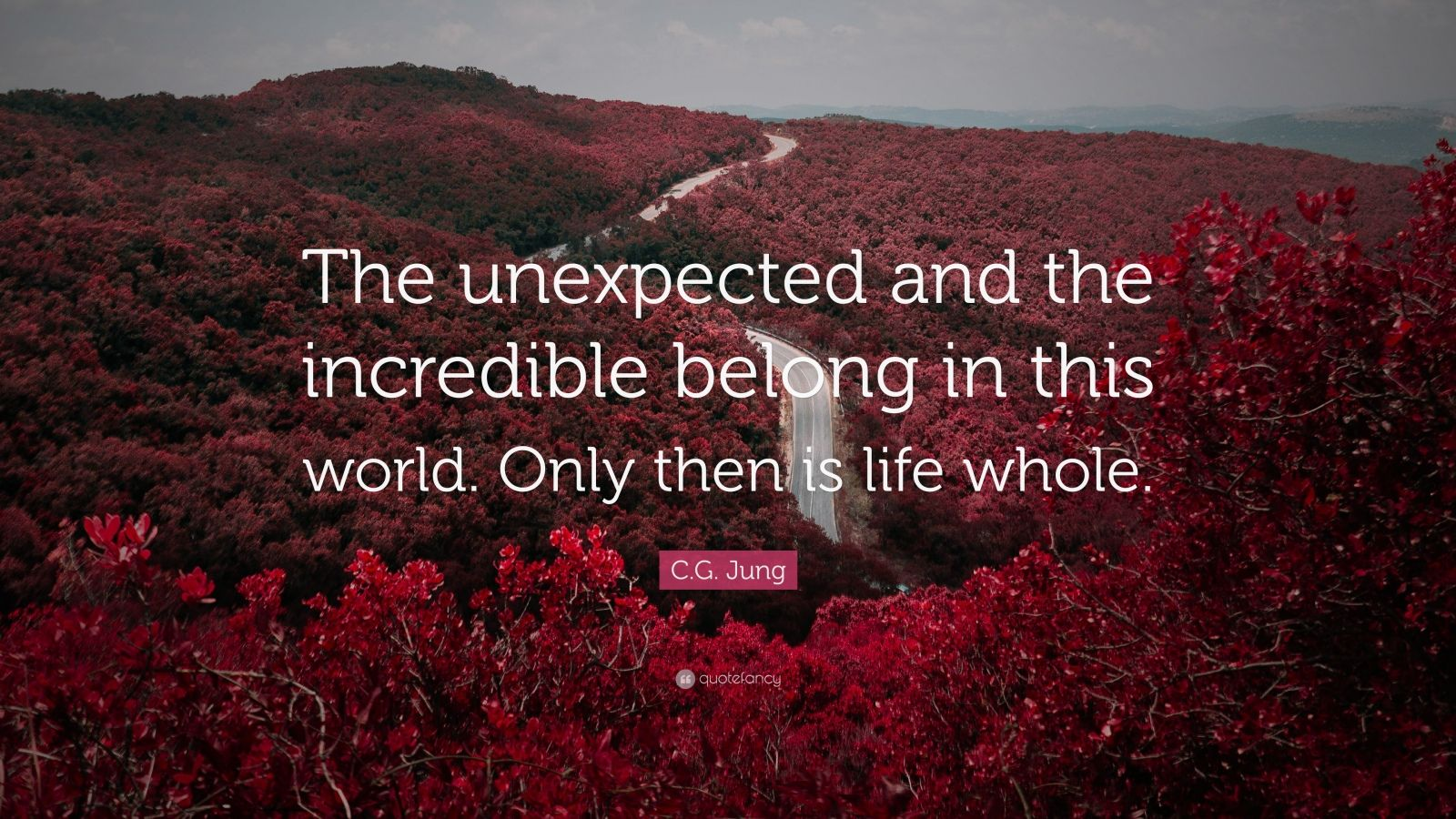 """C.G. Jung Quote: """"The unexpected and the incredible belong in this world. Only then is life whole."""""""