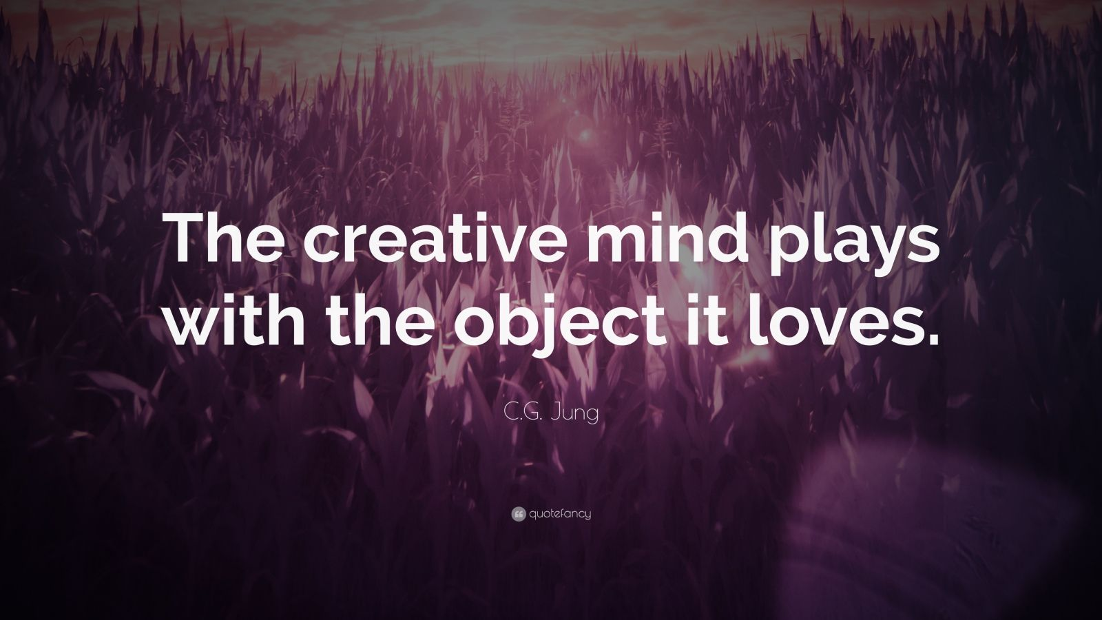 "C.G. Jung Quote: ""The creative mind plays with the object it loves."""