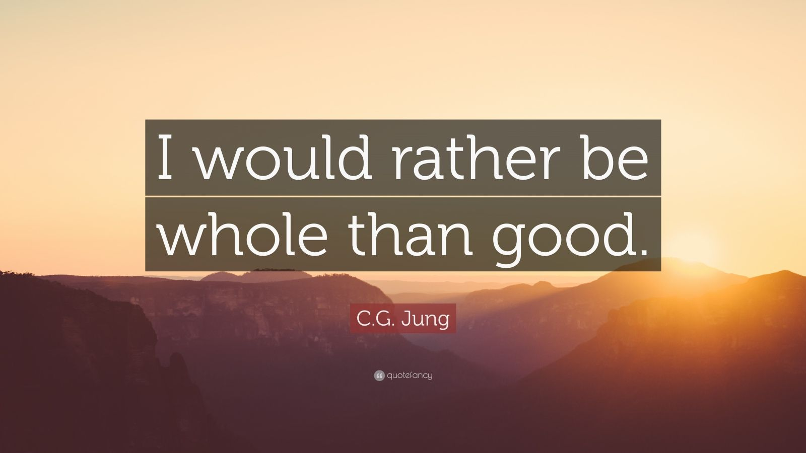 """C.G. Jung Quote: """"I would rather be whole than good."""""""