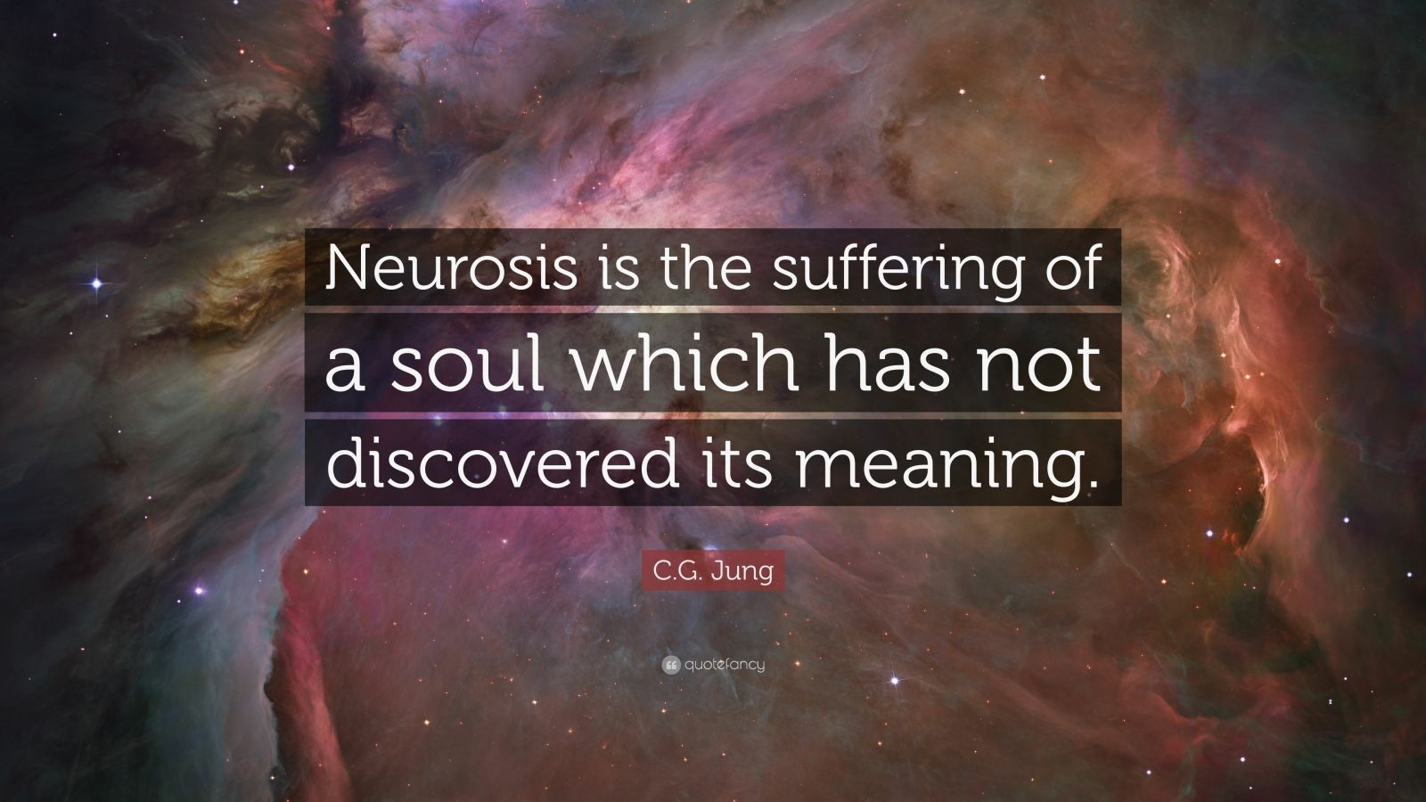 """C.G. Jung Quote: """"Neurosis is the suffering of a soul which has not discovered its meaning."""""""