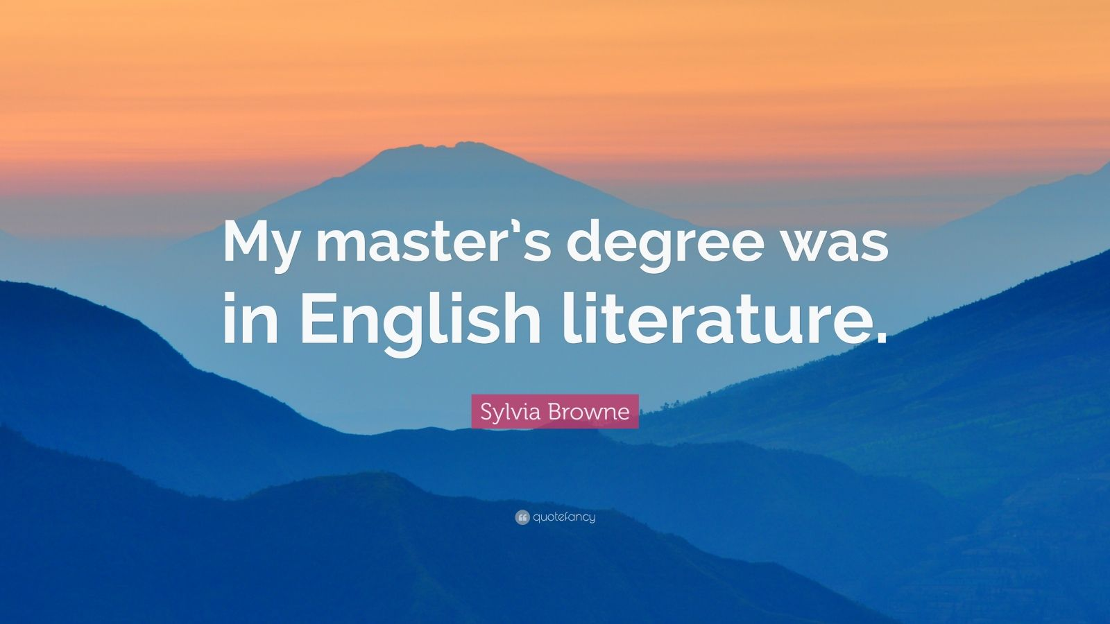 "Sylvia Browne Quote: ""My master's degree was in English literature."""
