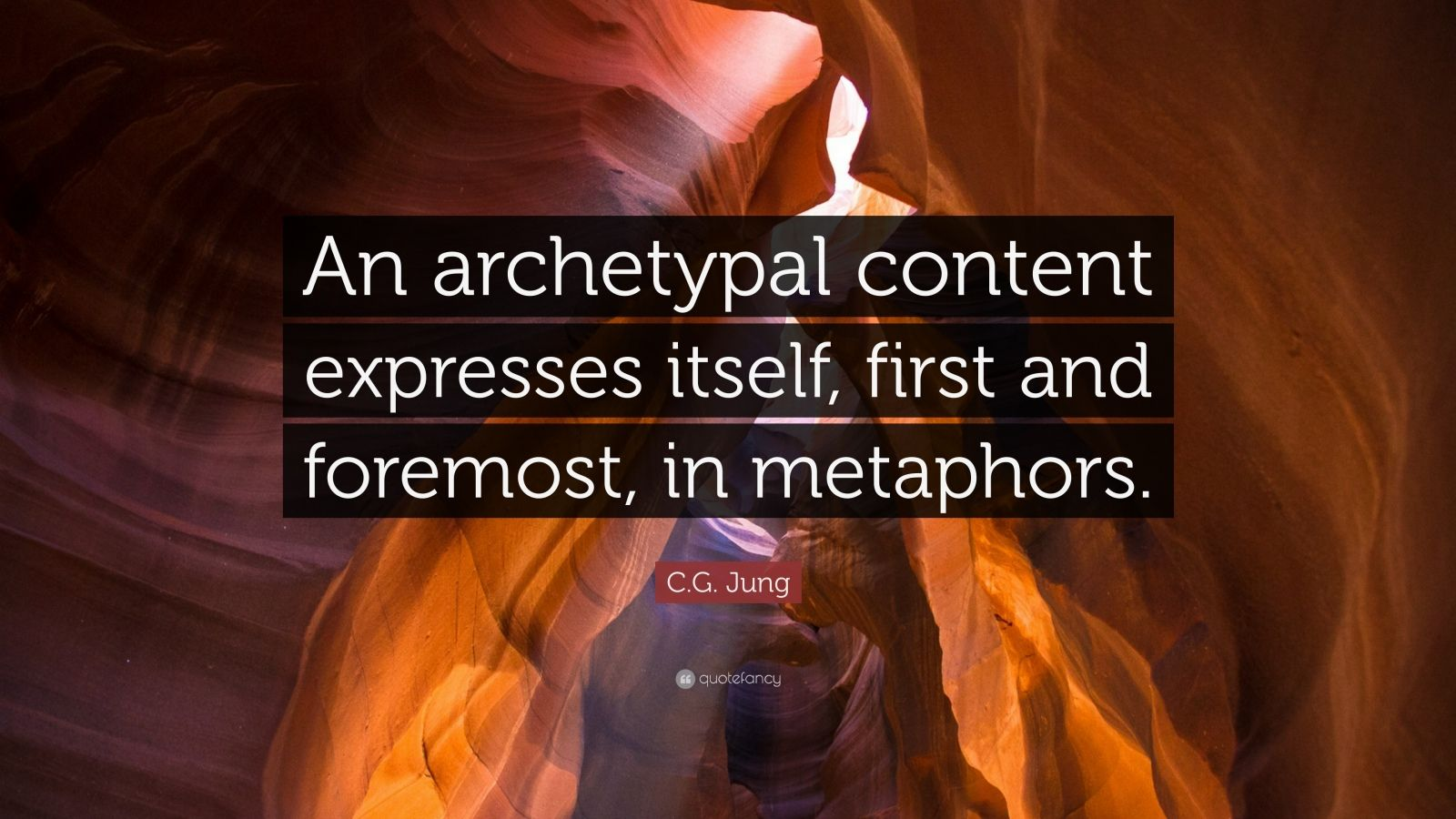 "C.G. Jung Quote: ""An archetypal content expresses itself, first and foremost, in metaphors."""