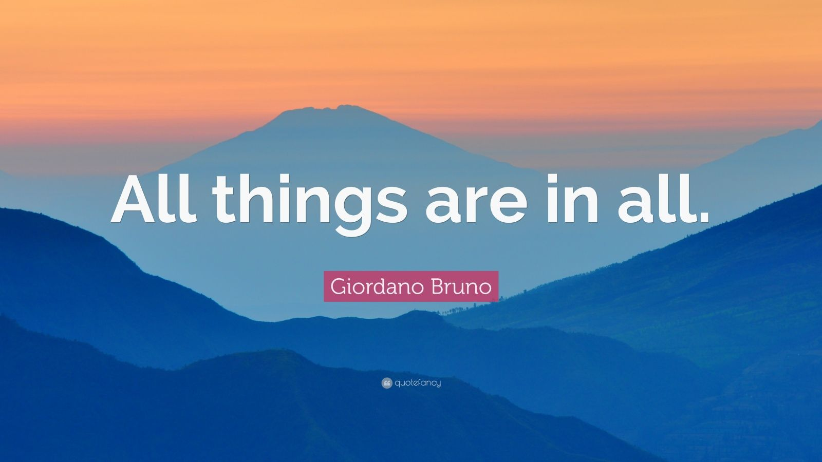 "Giordano Bruno Quote: ""All things are in all."""