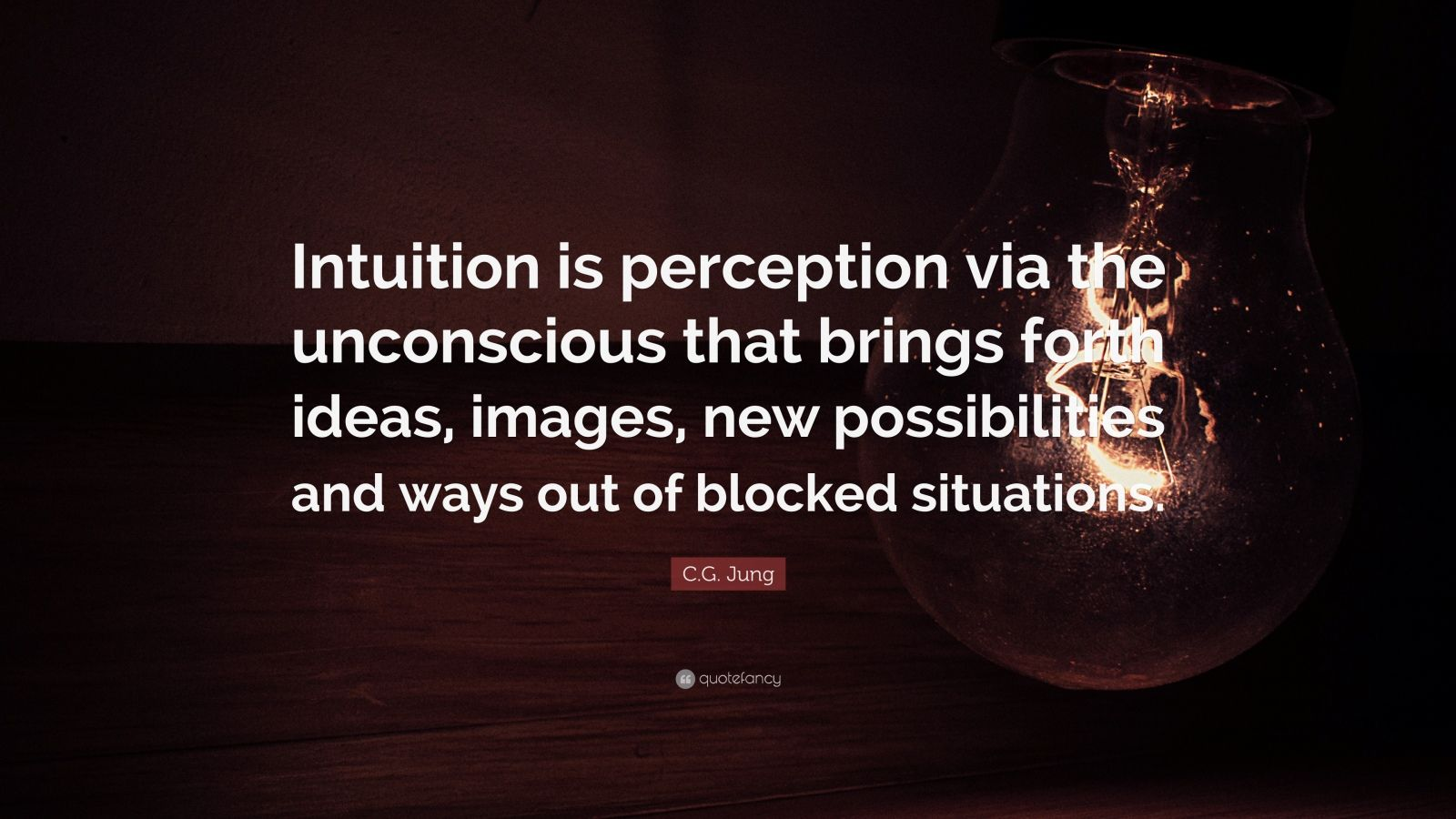 "C.G. Jung Quote: ""Intuition is perception via the unconscious that brings forth ideas, images, new possibilities and ways out of blocked situations."""