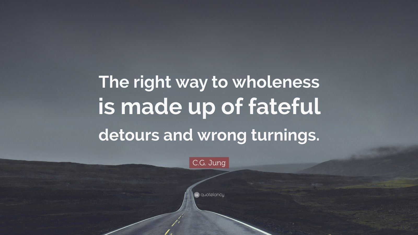 """C.G. Jung Quote: """"The right way to wholeness is made up of fateful detours and wrong turnings."""""""