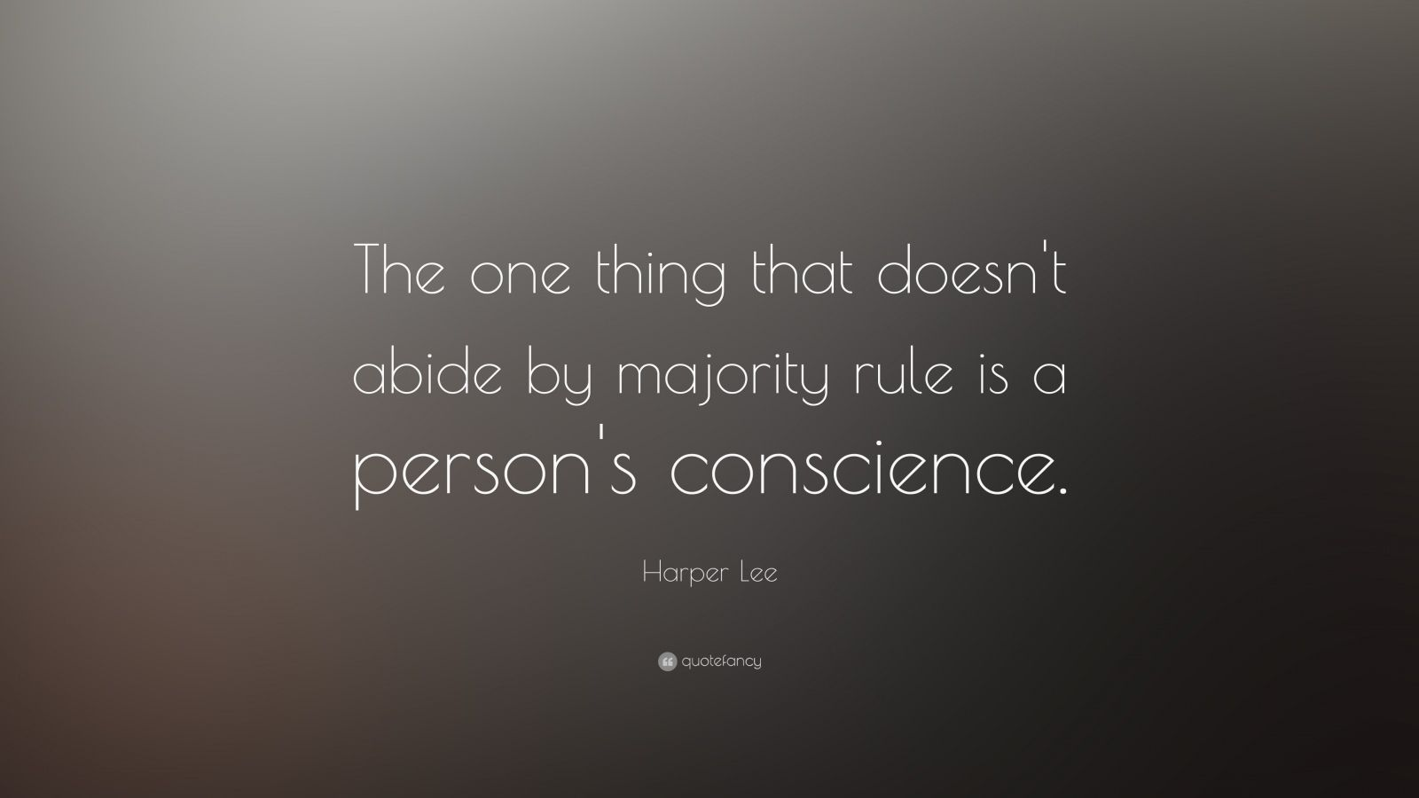 the one thing that doesn t abide by majority rule is a person s conscience To kill a mockingbird is widely regarded as one of the most sensitive and revealing portraits of the american 'the one thing that doesn't abide by majority rule is a person's he told her that 'the one thing that doesn't abide by majority rule is a person's conscience'.