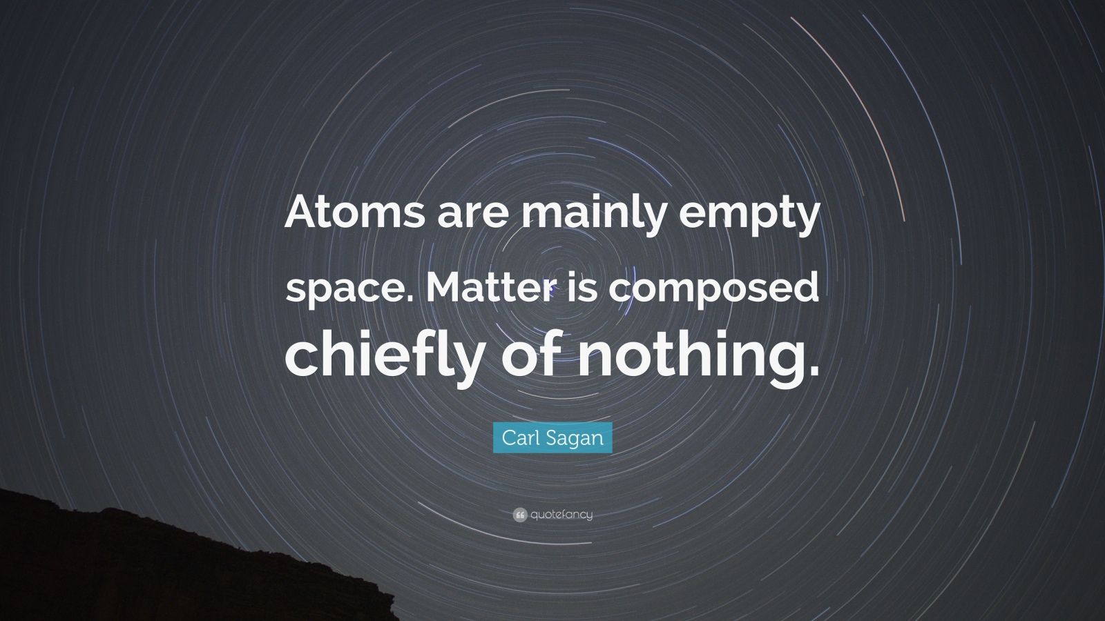 """Carl Sagan Quote: """"Atoms are mainly empty space. Matter is composed chiefly of nothing."""""""