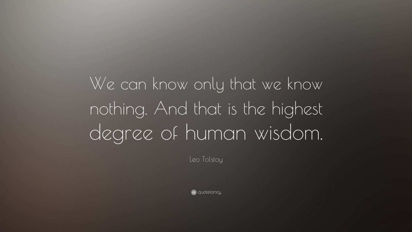Leo Tolstoy Quotes We Know Nothing