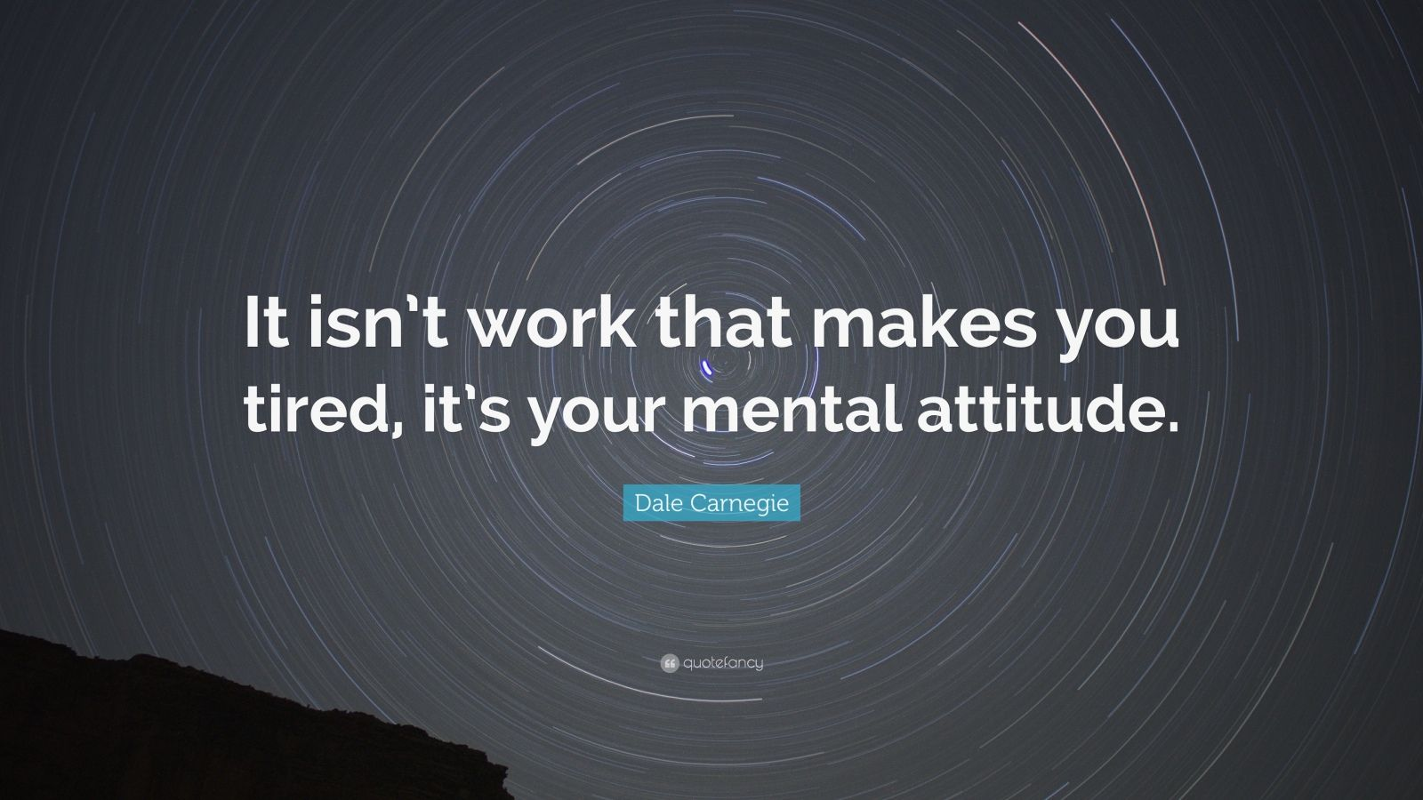 "Dale Carnegie Quote: ""It isn't work that makes you tired, it's your mental attitude."""