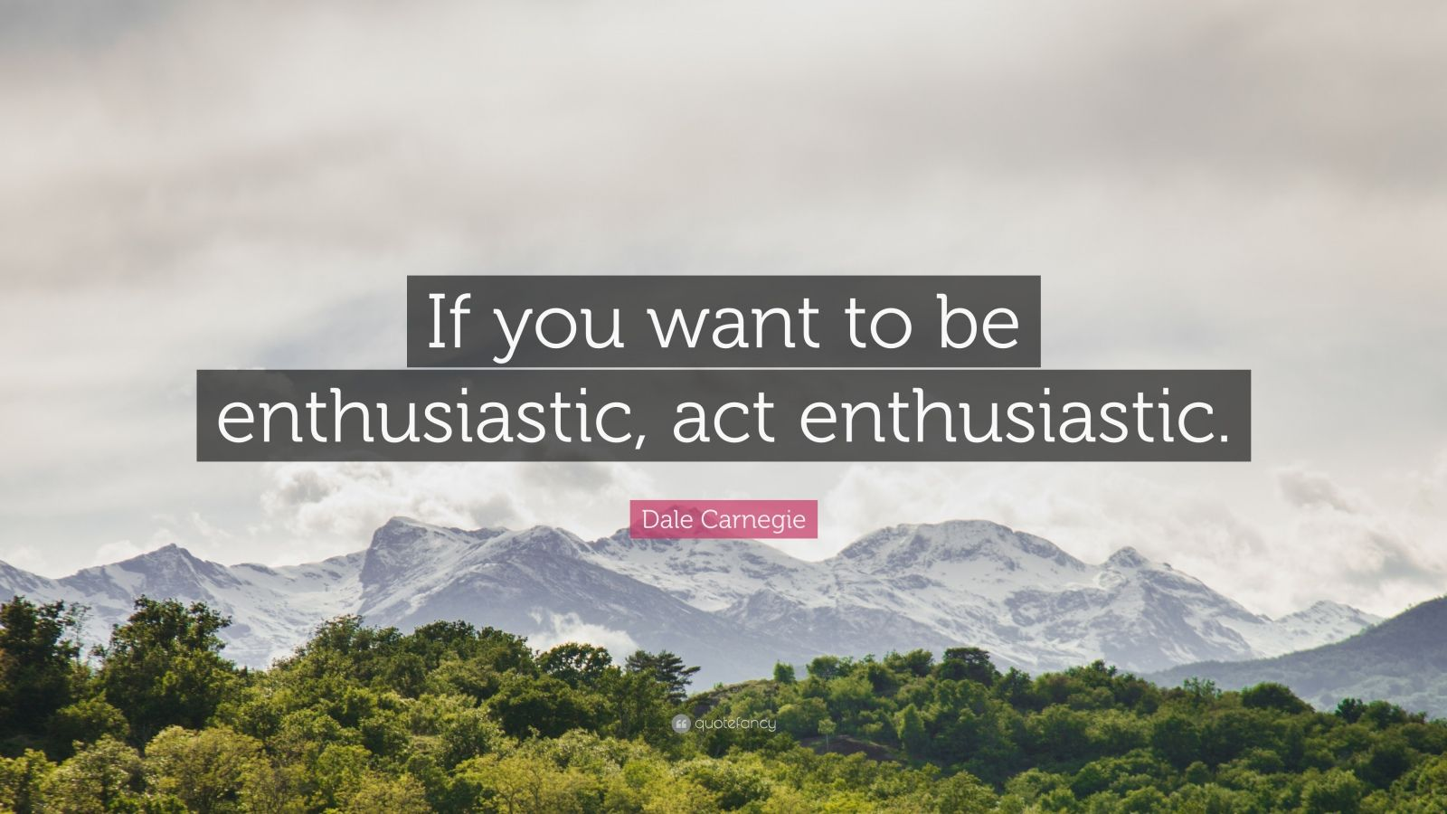 """Dale Carnegie Quote: """"If you want to be enthusiastic, act enthusiastic."""""""
