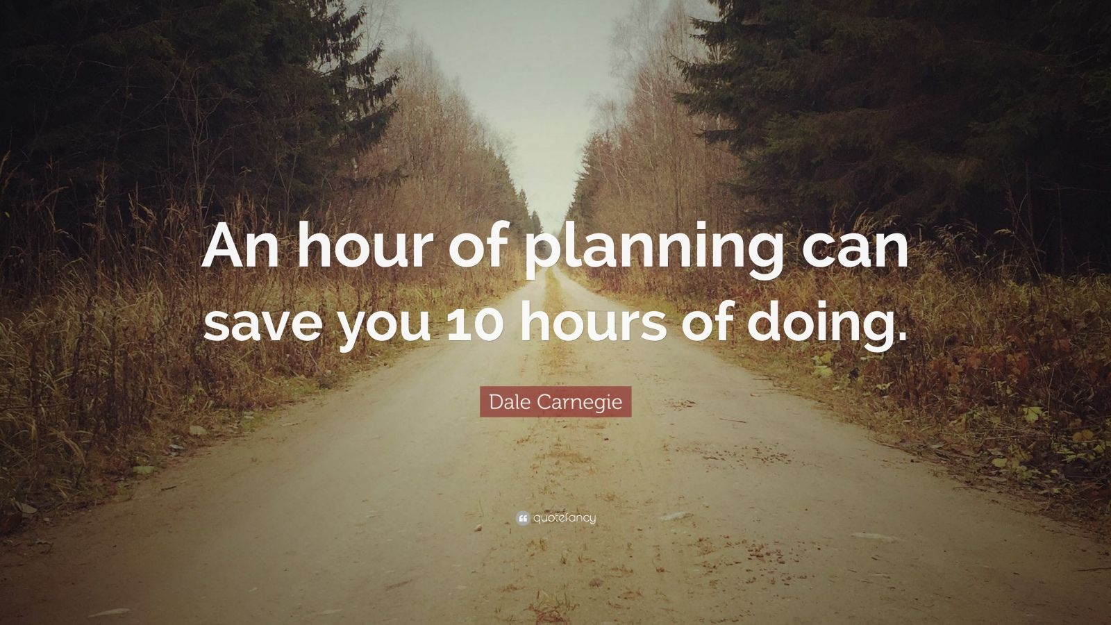 """Dale Carnegie Quote: """"An hour of planning can save you 10 hours of doing."""""""