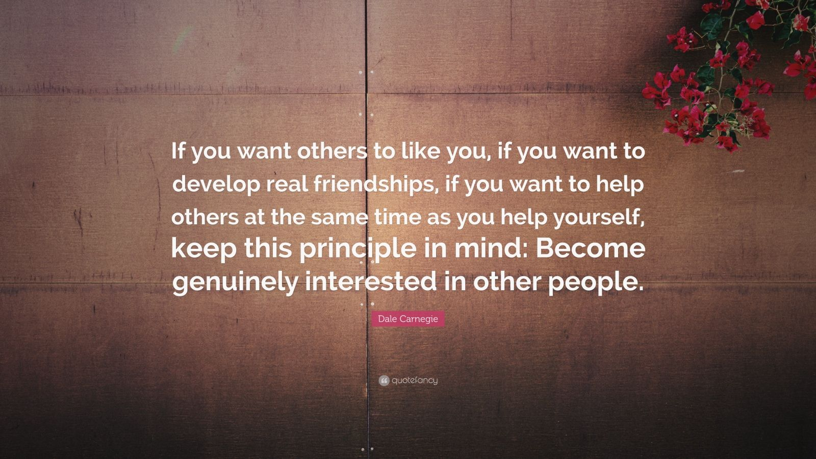 "Dale Carnegie Quote: ""If you want others to like you, if you want to develop real friendships, if you want to help others at the same time as you help yourself, keep this principle in mind: Become genuinely interested in other people."""