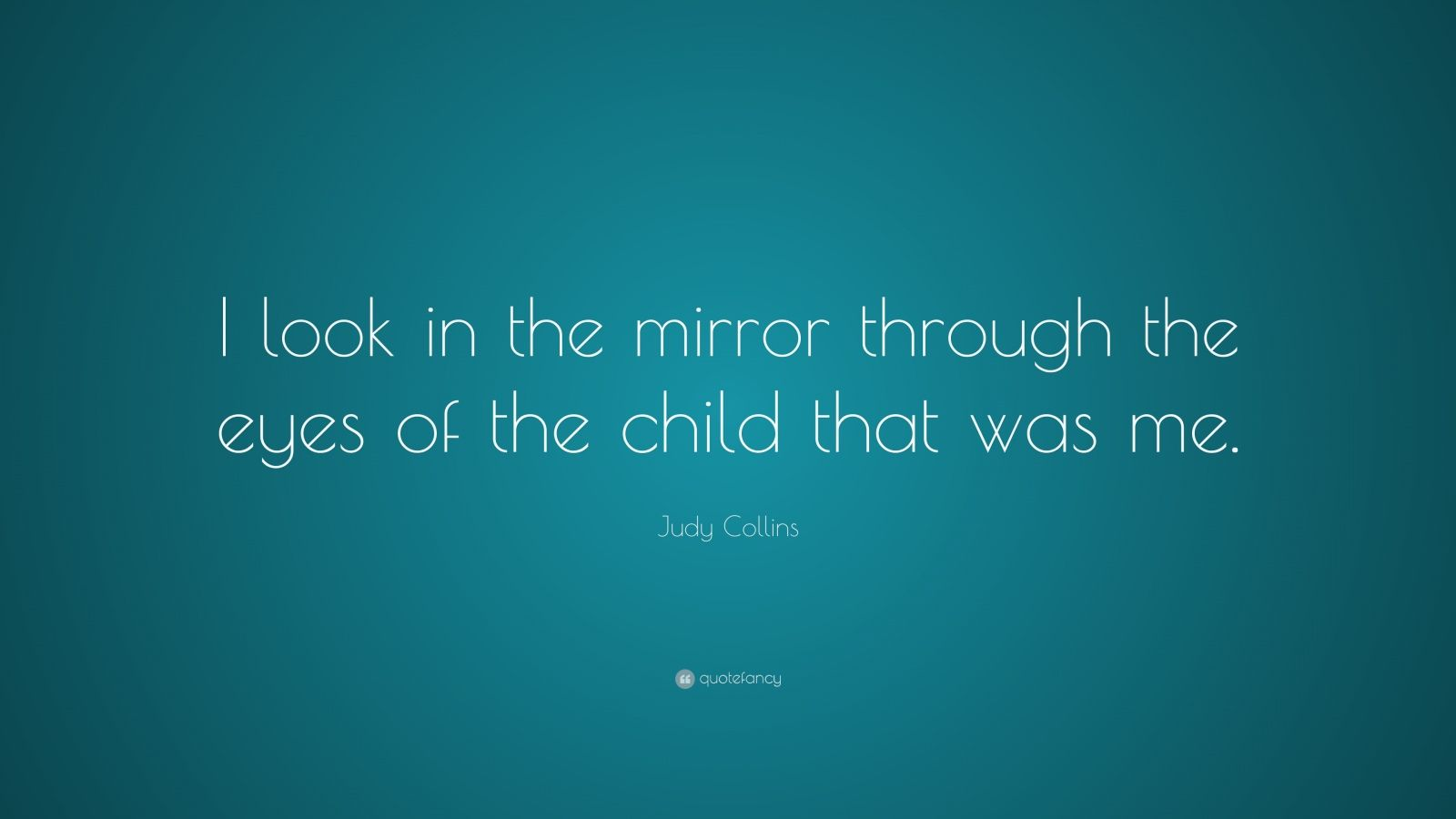"Through The Eyes Of A Child Quote: Judy Collins Quote: ""I Look In The Mirror Through The Eyes"