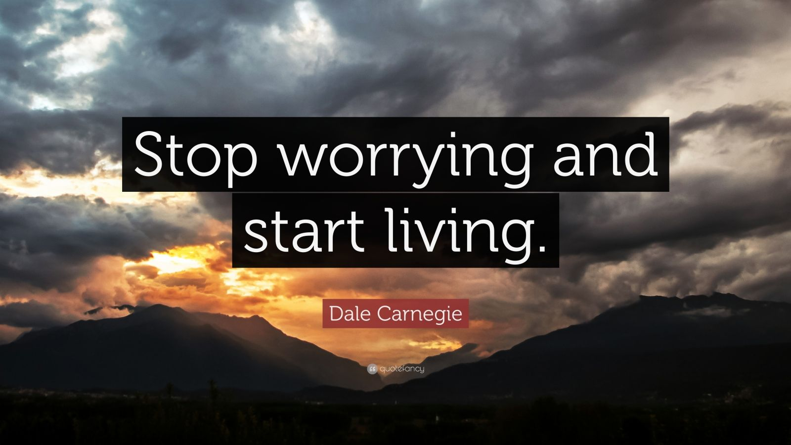 "Dale Carnegie Quote: ""Stop worrying and start living."""